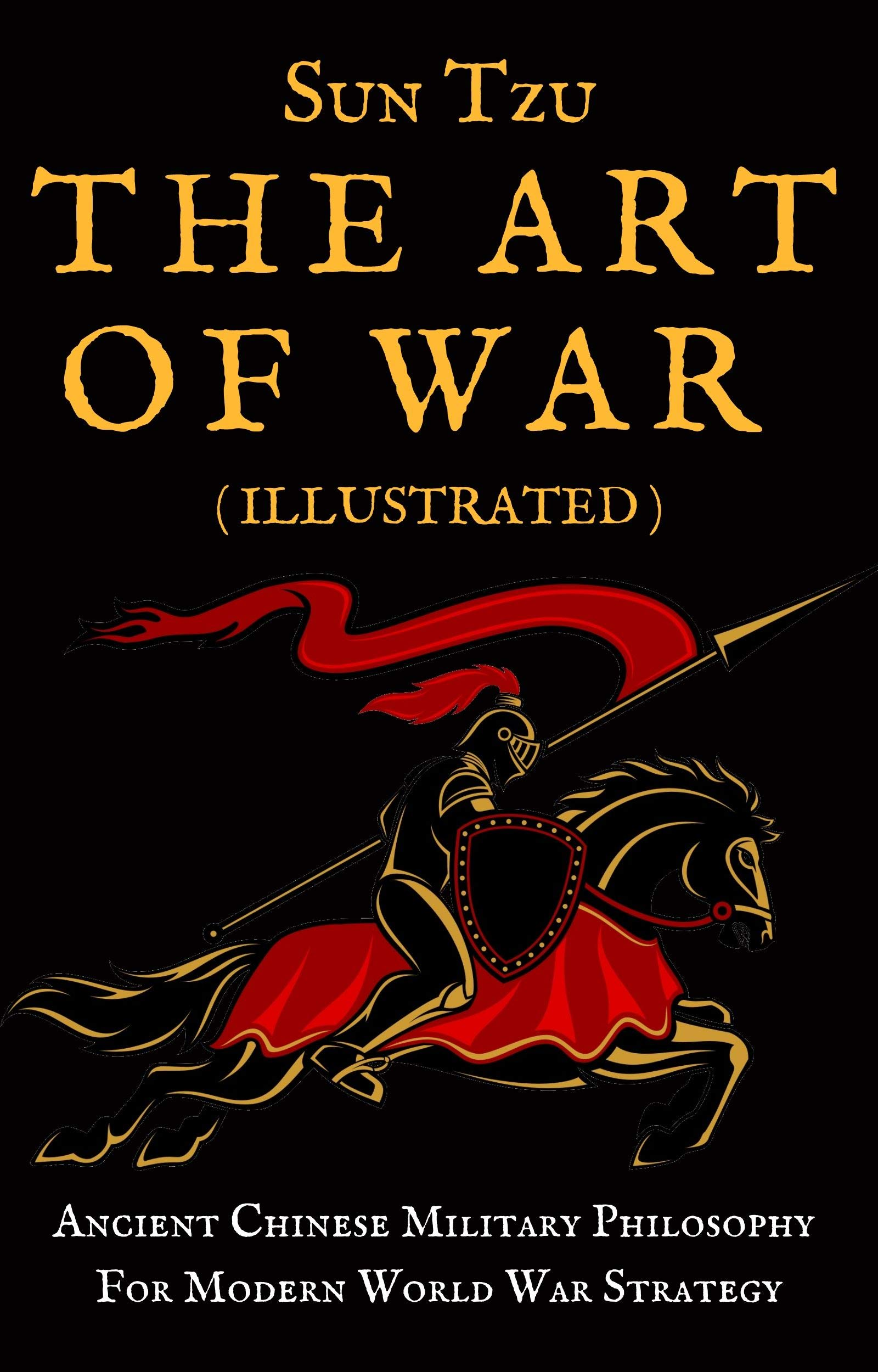 SUN TZU THE ART OF WAR ( ILLUSTRATED ): A Classic Book Of Military Strategy & Military Thought Based On Chinese Warfare. 2019 New Edition
