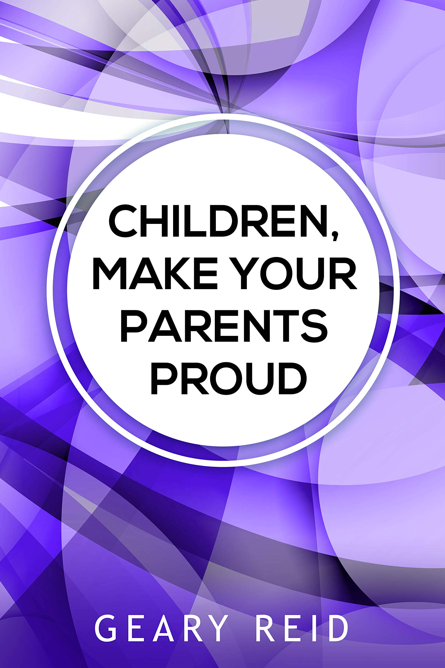 Children, Make Your Parents Proud: Reid offers advice to help children build relationships with their parents based on communication, love, and mutual respect while taking steps toward a healthy life