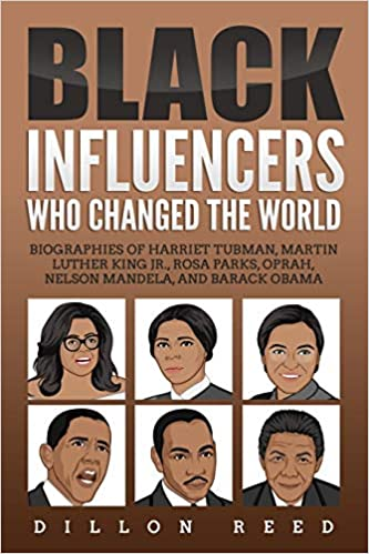 Black Influencers Who Changed the World: Biographies of Harriet Tubman, Martin Luther King Jr., Rosa Parks, Oprah, Nelson Mandela, and Barrack Obama