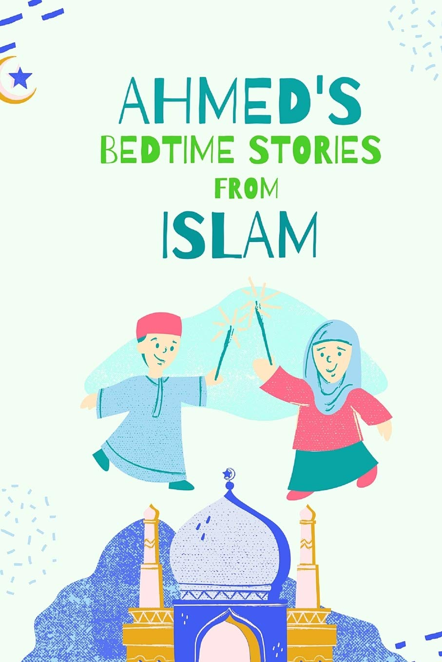 AHMED BEDTIME STORIES FROM ISLAM: Islamic Children's Books on the Quran, the Hadith and the Prophet Muhammad