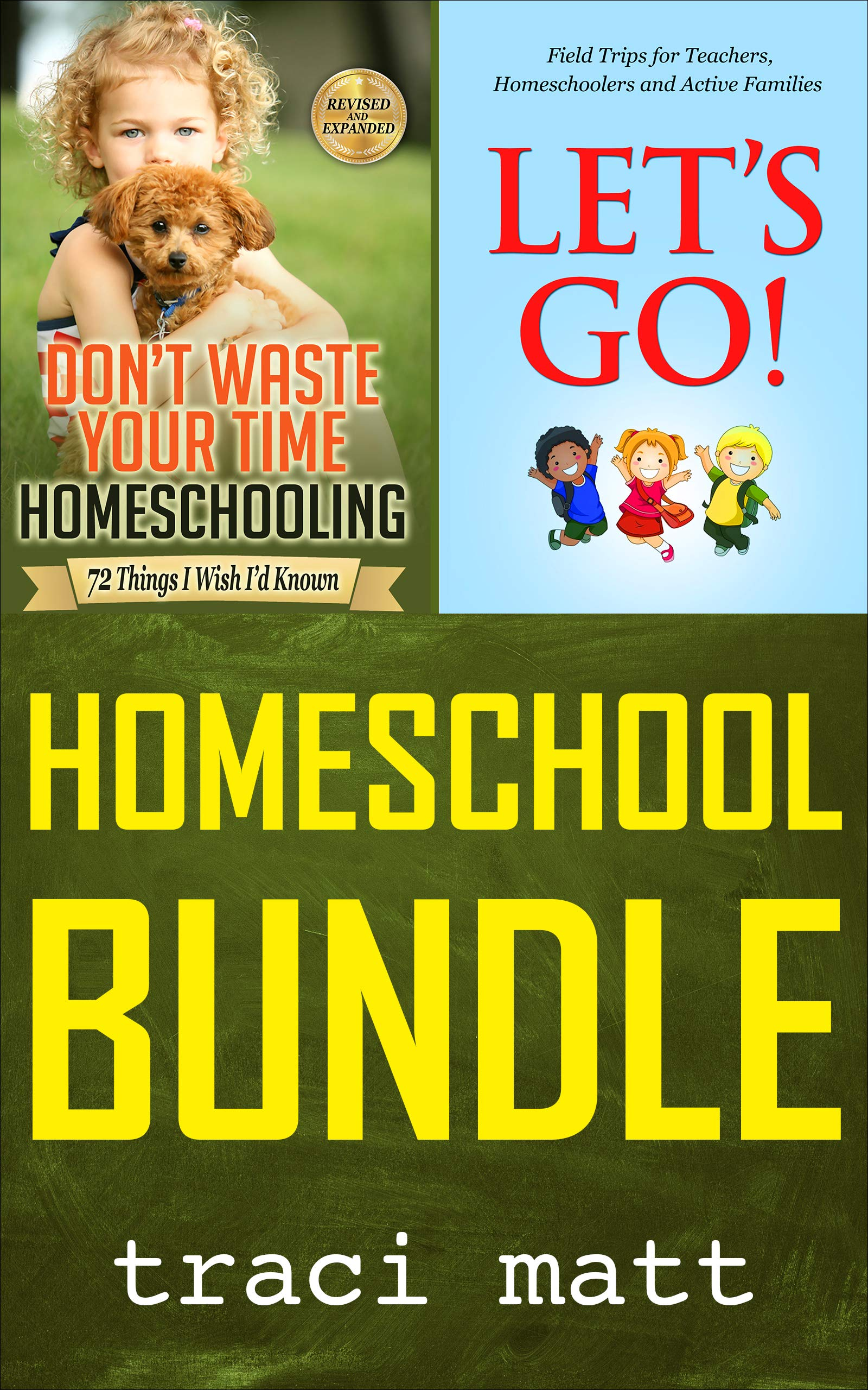 Homeschool Bundle: Don't Waste Your Time Homeschooling PLUS Let's Go! Field Trips for Teachers, Homeschoolers and Active Families