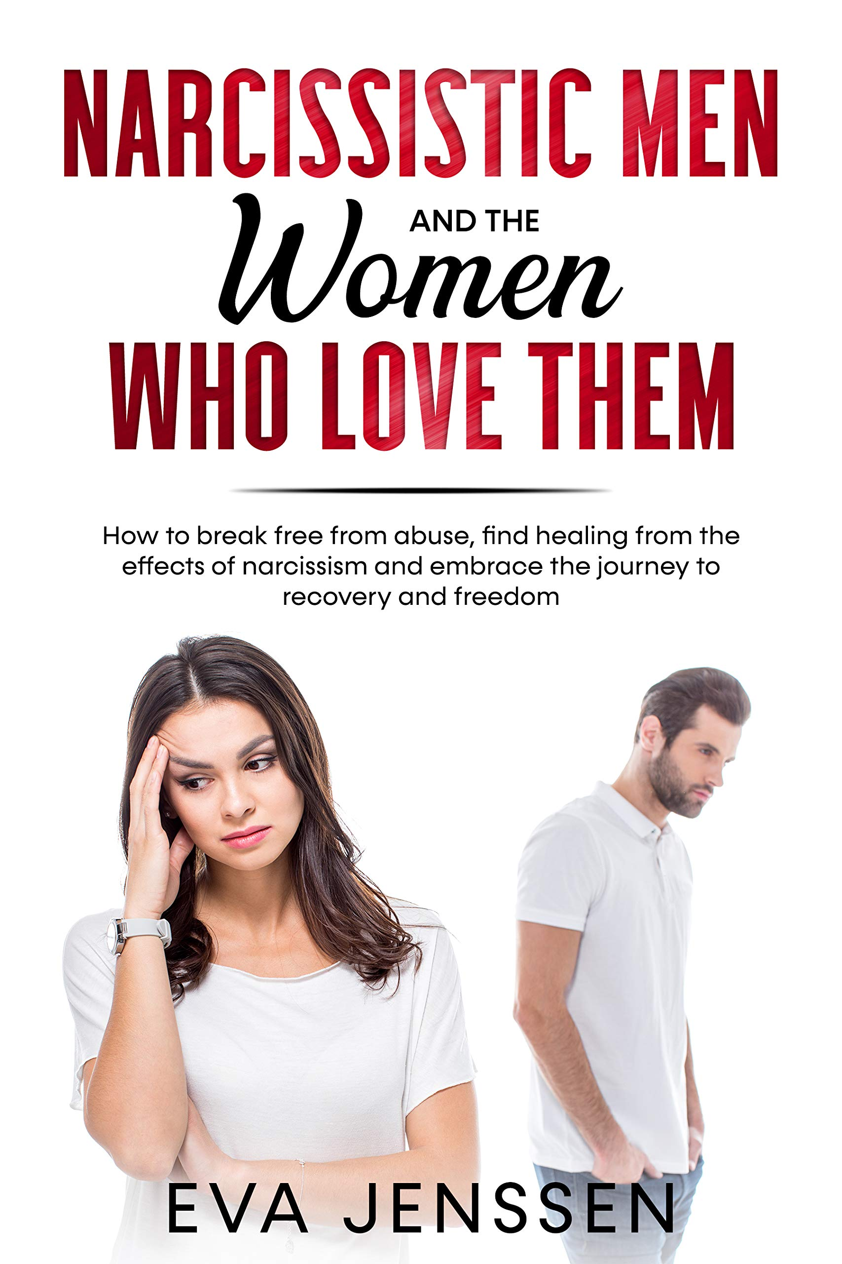 Narcissistic Men and the Women Who Love Them: How to break free from abuse, find healing from the effects of narcissism and embrace the journey to recovery and freedom