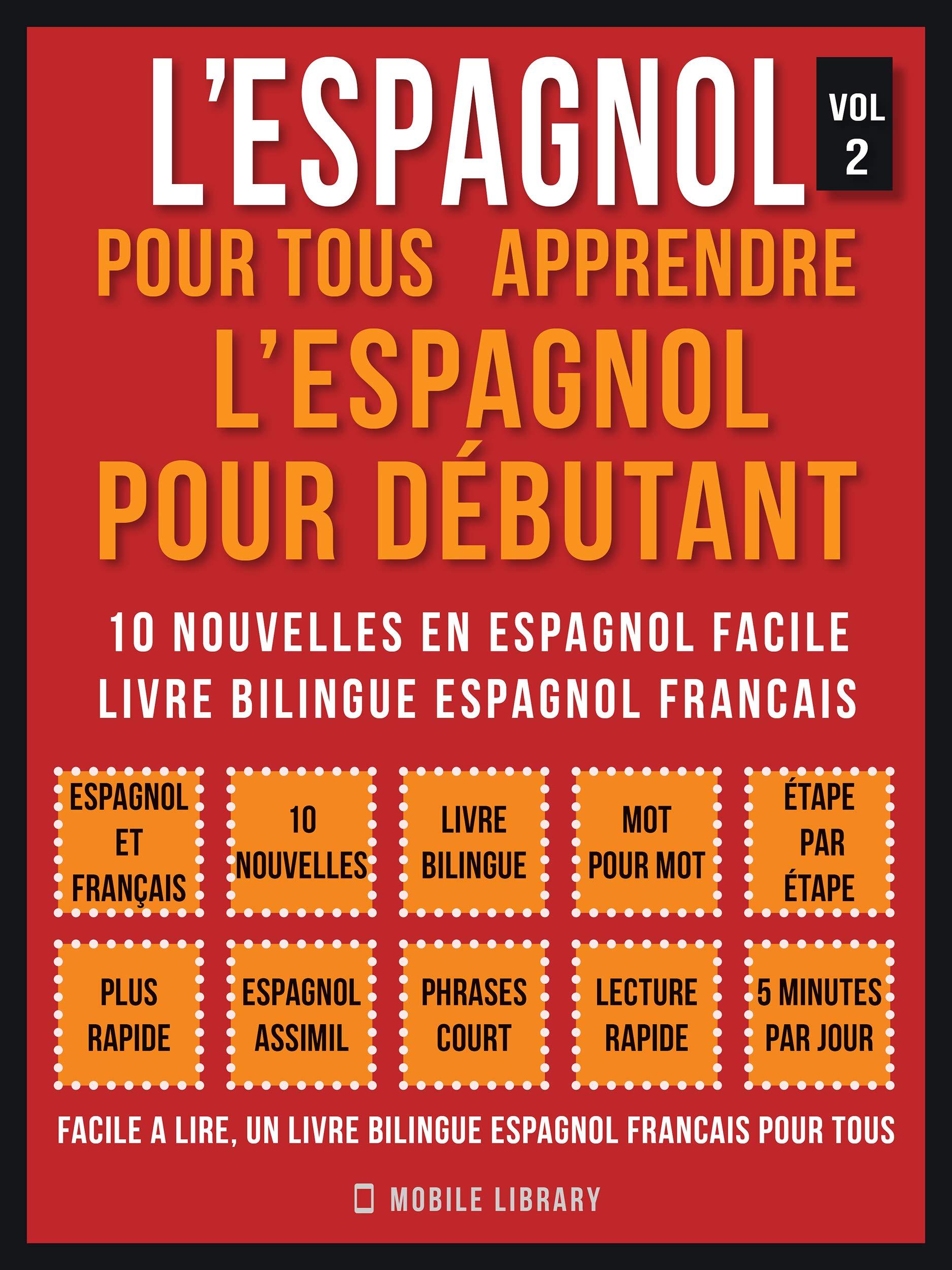 L'Espagnol Pour Tous - apprendre l'espagnol pour débutant (Vol 2): 10 nouvelles en espagnol facile, un livre bilingue espagnol francais (Foreign Language Learning Guides)