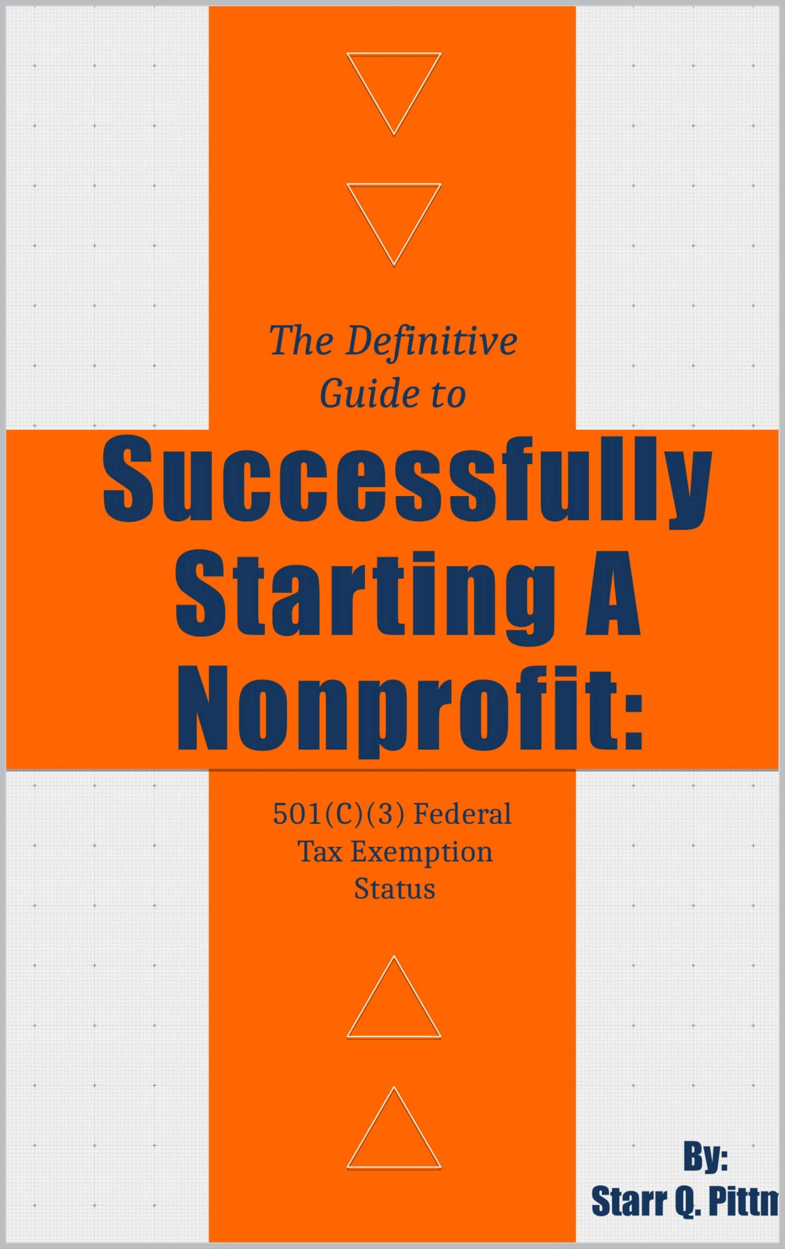 The Definitive Guide To Successfully Starting A Nonprofit:: 501 (C) (3) Federal Tax Exemption Status