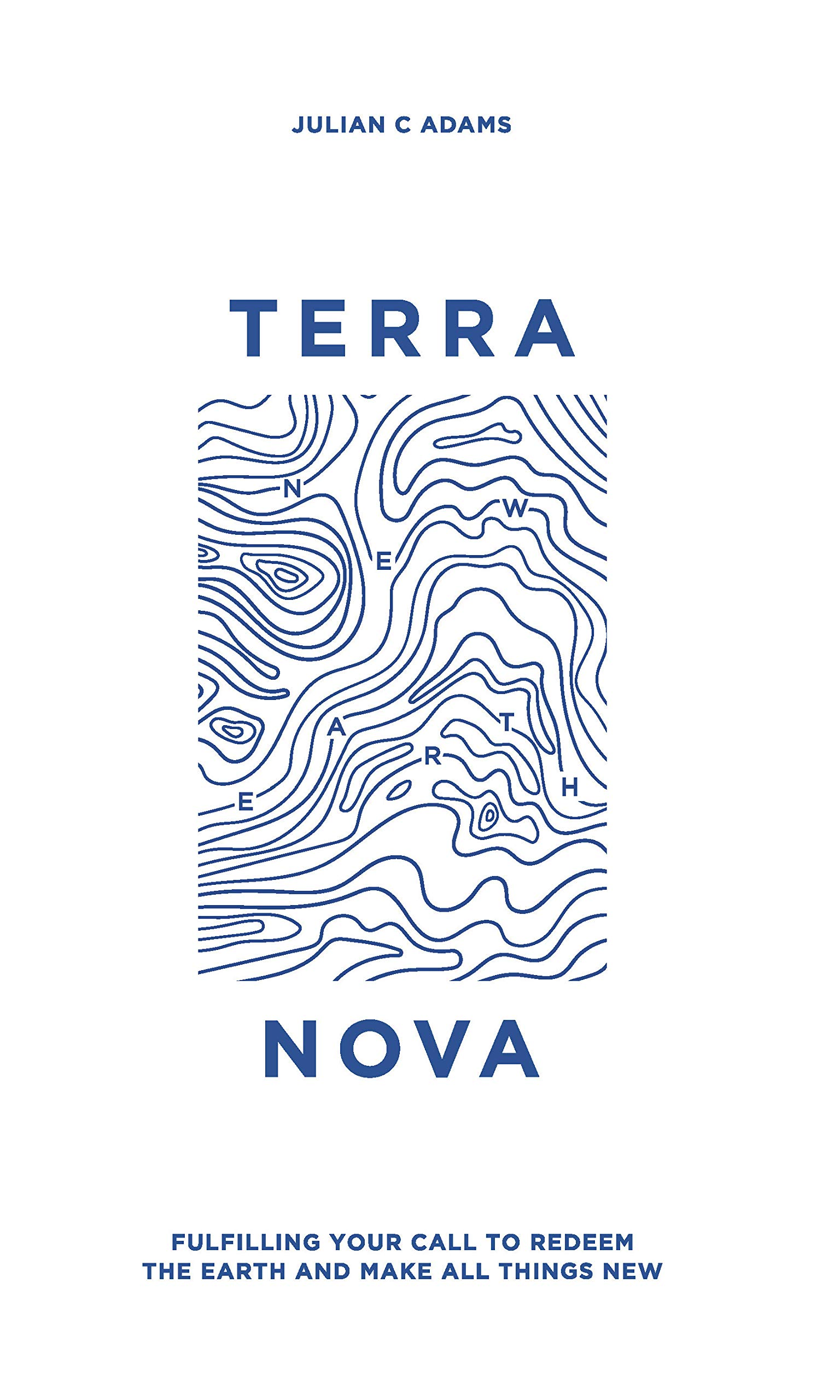 Terra Nova: Fulfilling Your Call to Redeem the Earth and Make All Things New