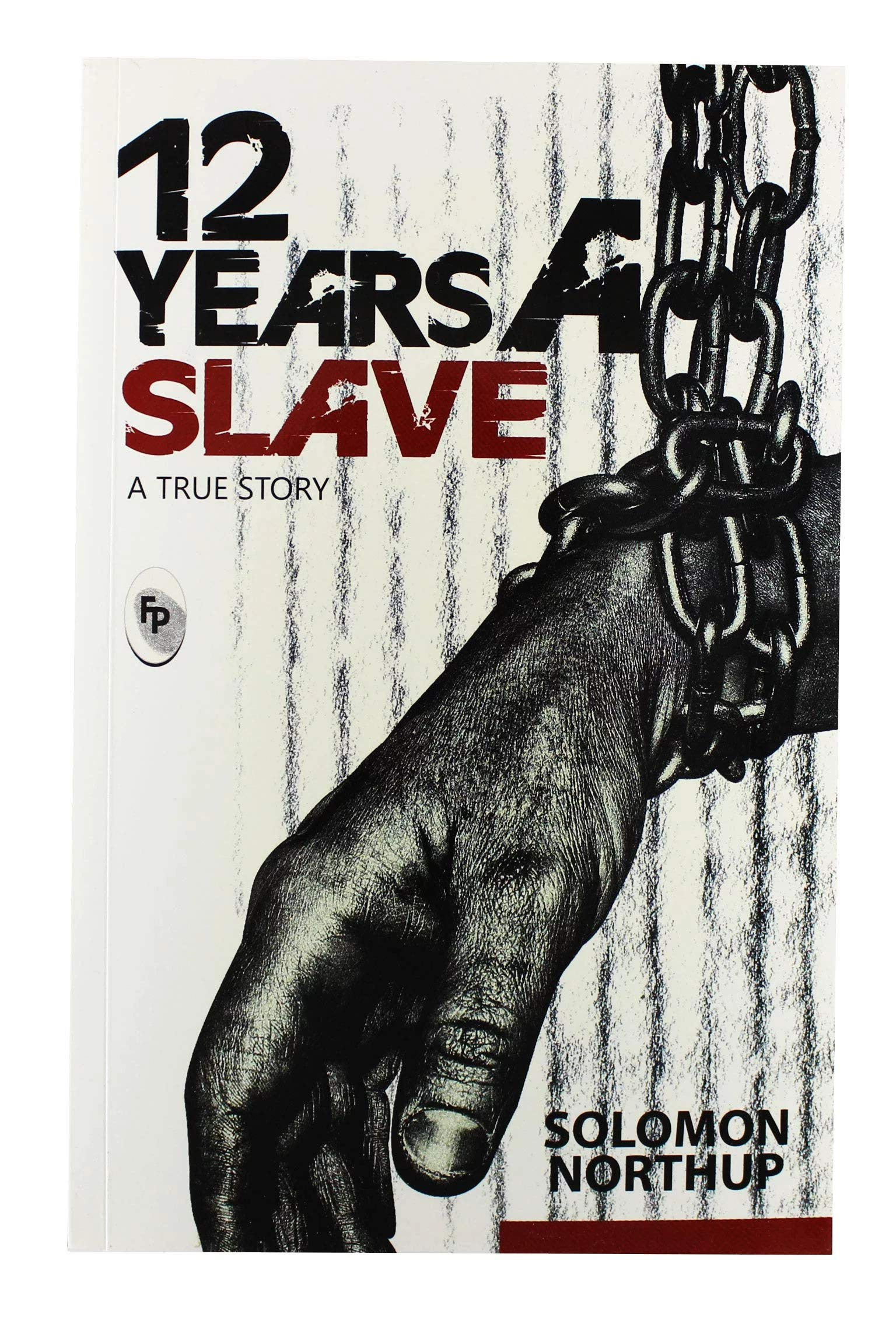 12 Years a Slave: Uncut Original Story by Solomon Northup