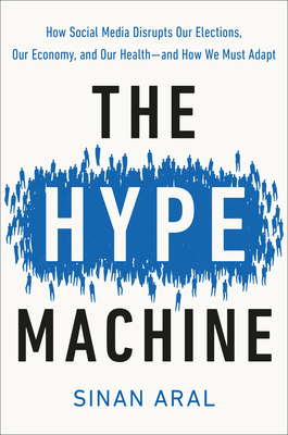 The Hype Machine: How Social Media Disrupts Our Elections, Our Economy, and Our Health--And How We Must Adapt