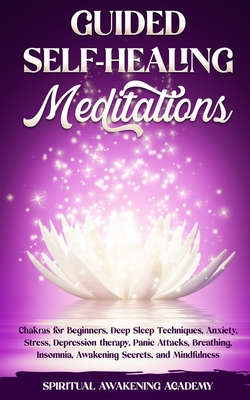 Guided Self-Healing Meditations: Chakras for Beginners, Deep Sleep Techniques, Anxiety, Stress, Depression therapy, Panic Attacks, Breathing, insomnia, Awakening Secrets, and Mindfulness