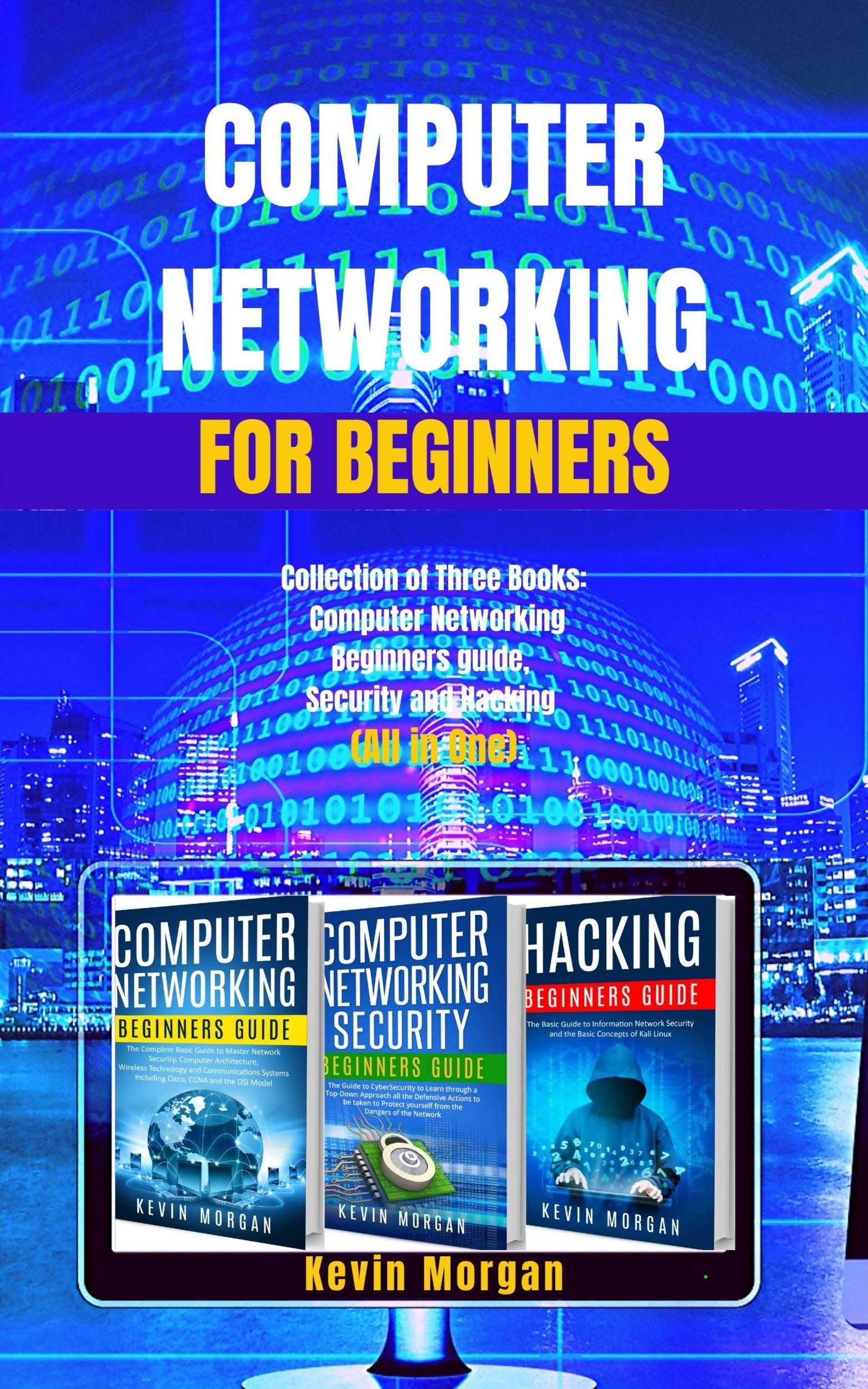 Computer Networking for Beginners: Collection of Three Books: Computer Networking Beginners Guide, Security and Hacking