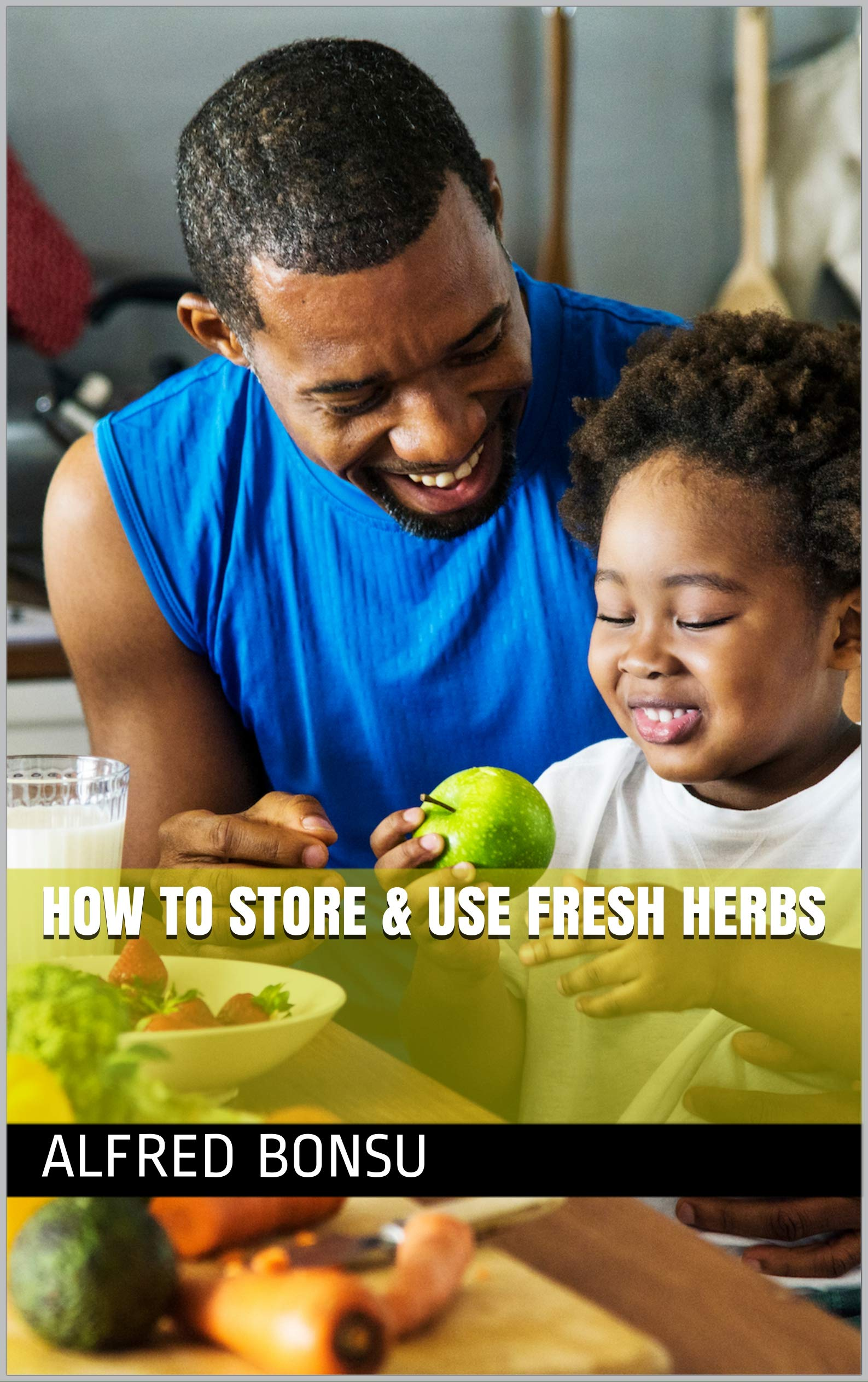 HOW TO STORE & USE FRESH HERBS