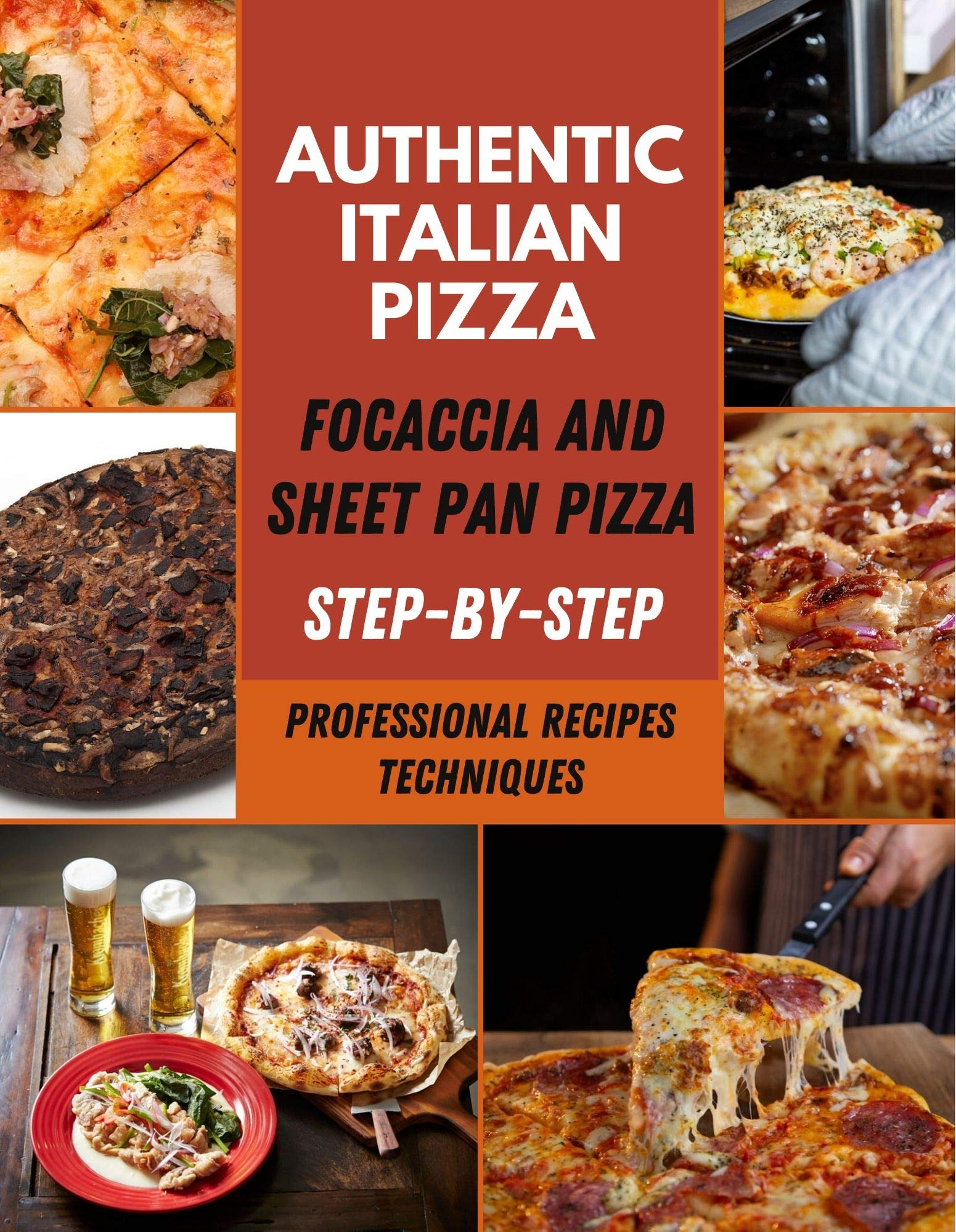 Authentic Italian Pizza Cookbook: Professional & techniques recipes, Focaccia and sheet pan pizza For family recipes | Italian chefs Make Pizza, Pasta Lasagna, Chicken Parmesan, Meatballs