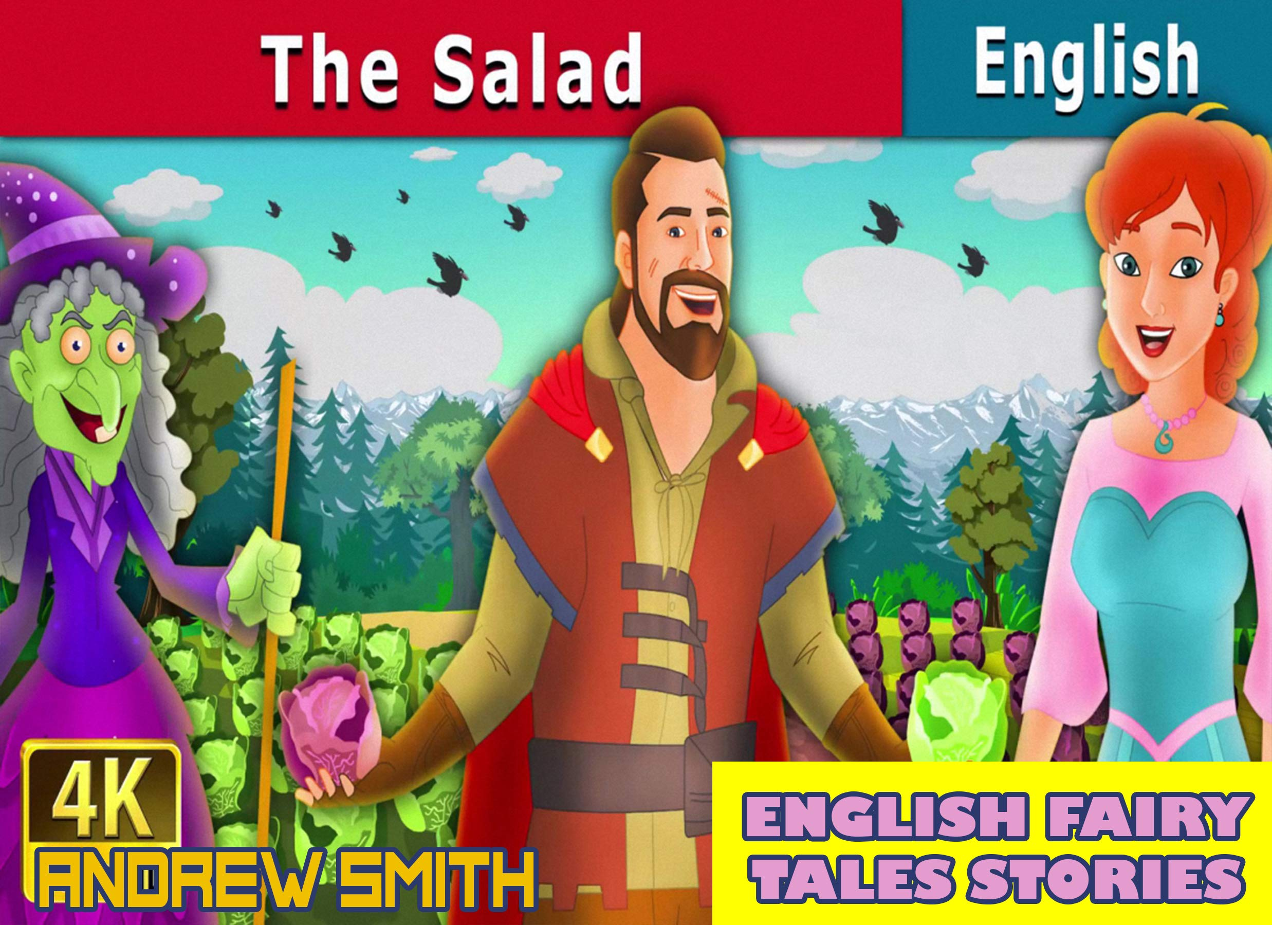 English Fairy Tales Stories: The Salad - Great 5-Minute Fairy Tale Picture Book For Kids, Boys, Girls, Children Of All Age