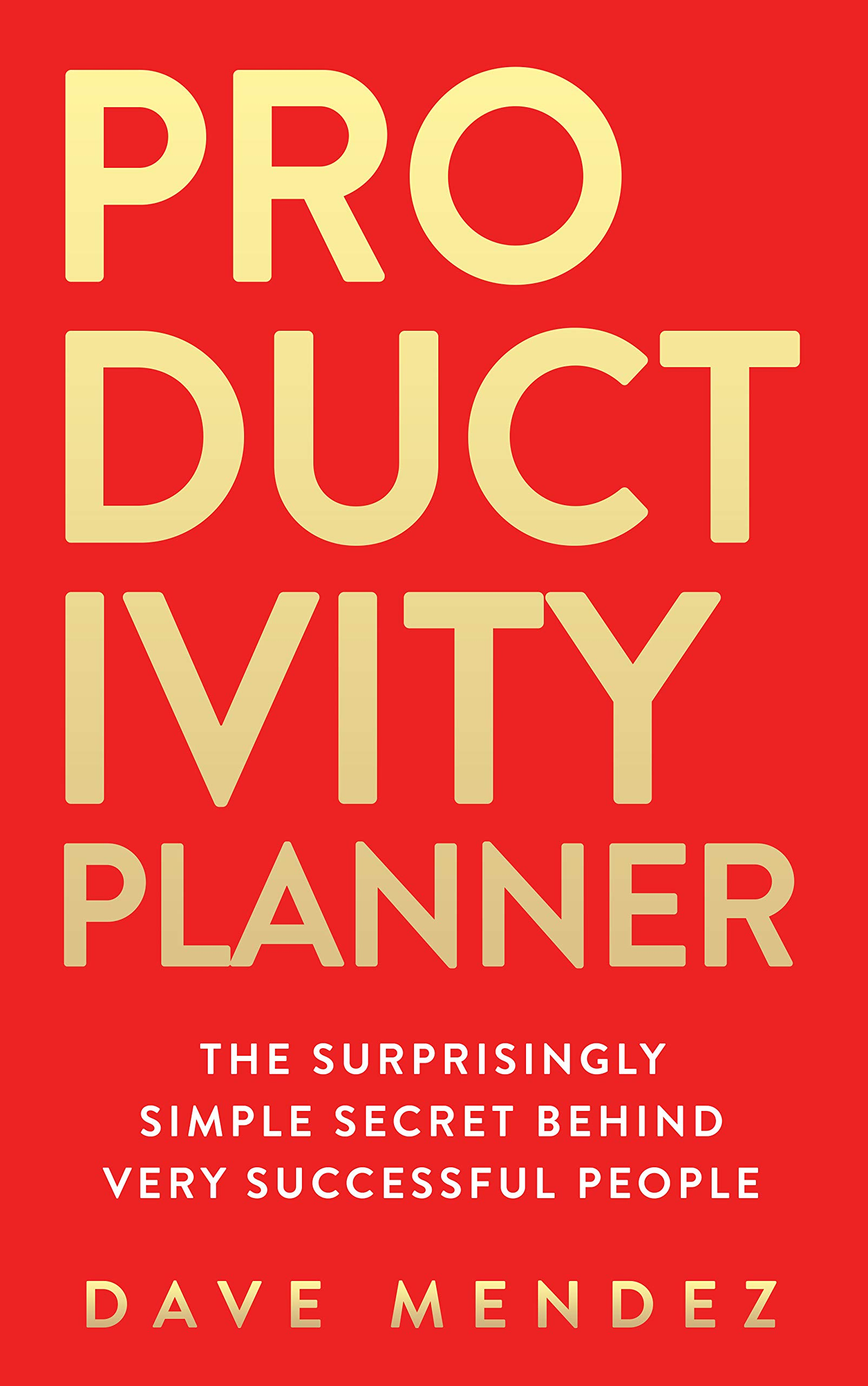Productivity Planner: The Surprisingly Simple Secret Behind Very Successful People