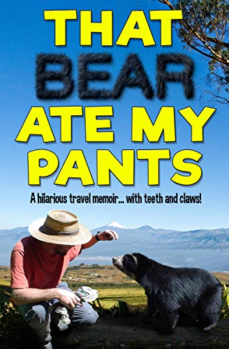That Bear Ate My Pants: A Hilarious Travel Memoir... with Teeth and Claws!