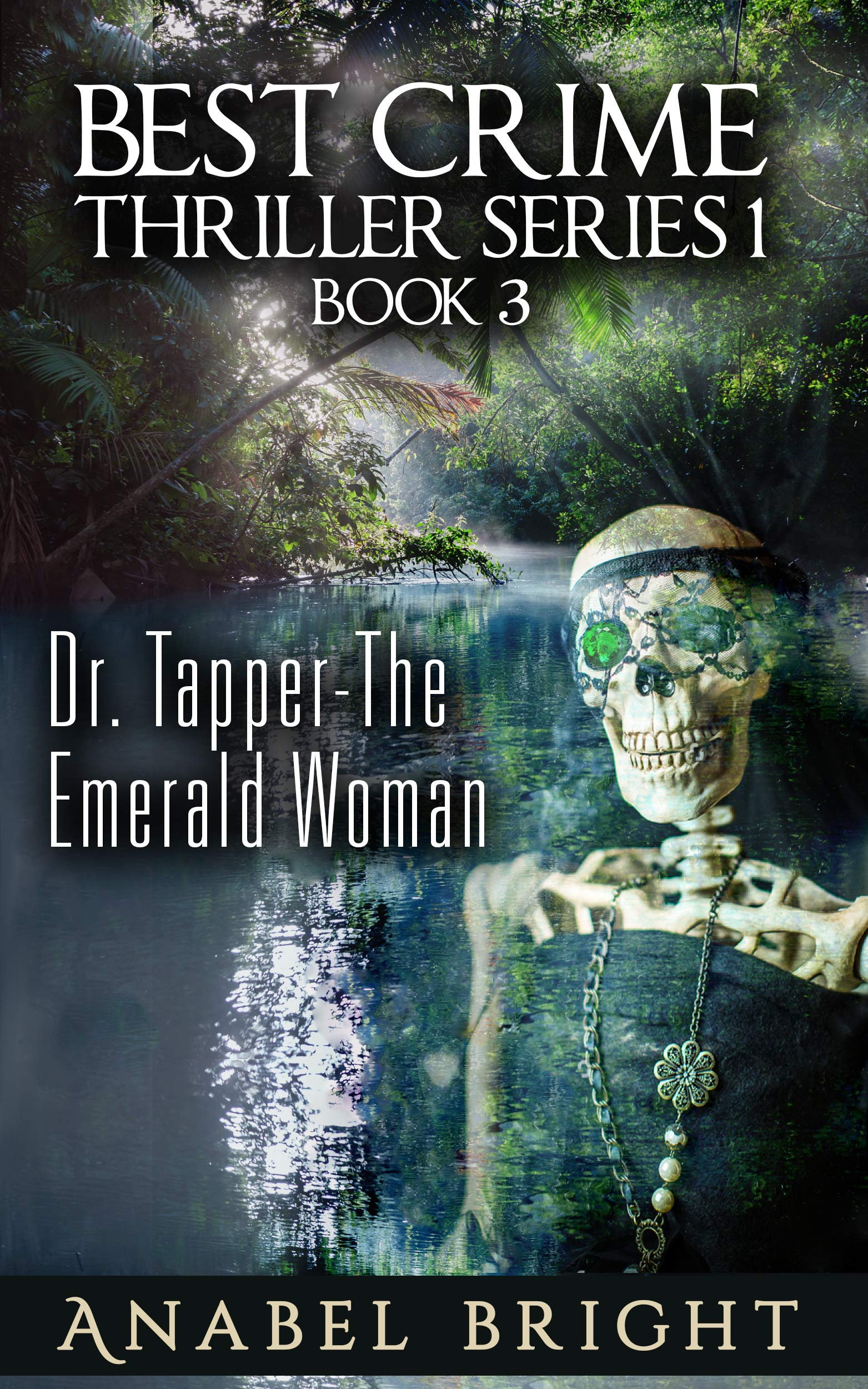 """Dr. Tapper- The Emerald Woman: """"Dr. Tapper will need to solve the mystery of skeleton of the Emerald Woman's presence along the banks of the Orinoco River ... (Best Crime Thriller Series 1 Book 3)"""