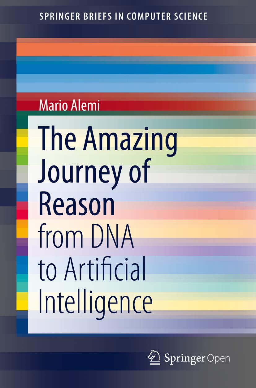 The Amazing Journey of Reason: from DNA to Artificial Intelligence