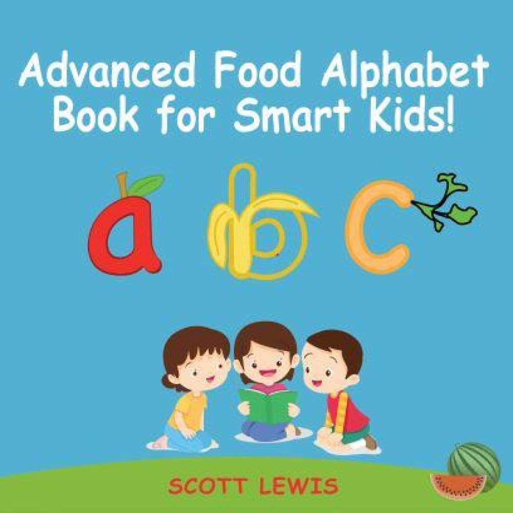 Advanced Food Alphabet Book for Smart Kids: A Children's parents Food alphabet ABC book for Children age 3-6 with a fill in the blank space activities for Kindergarten and Preschool Superkids