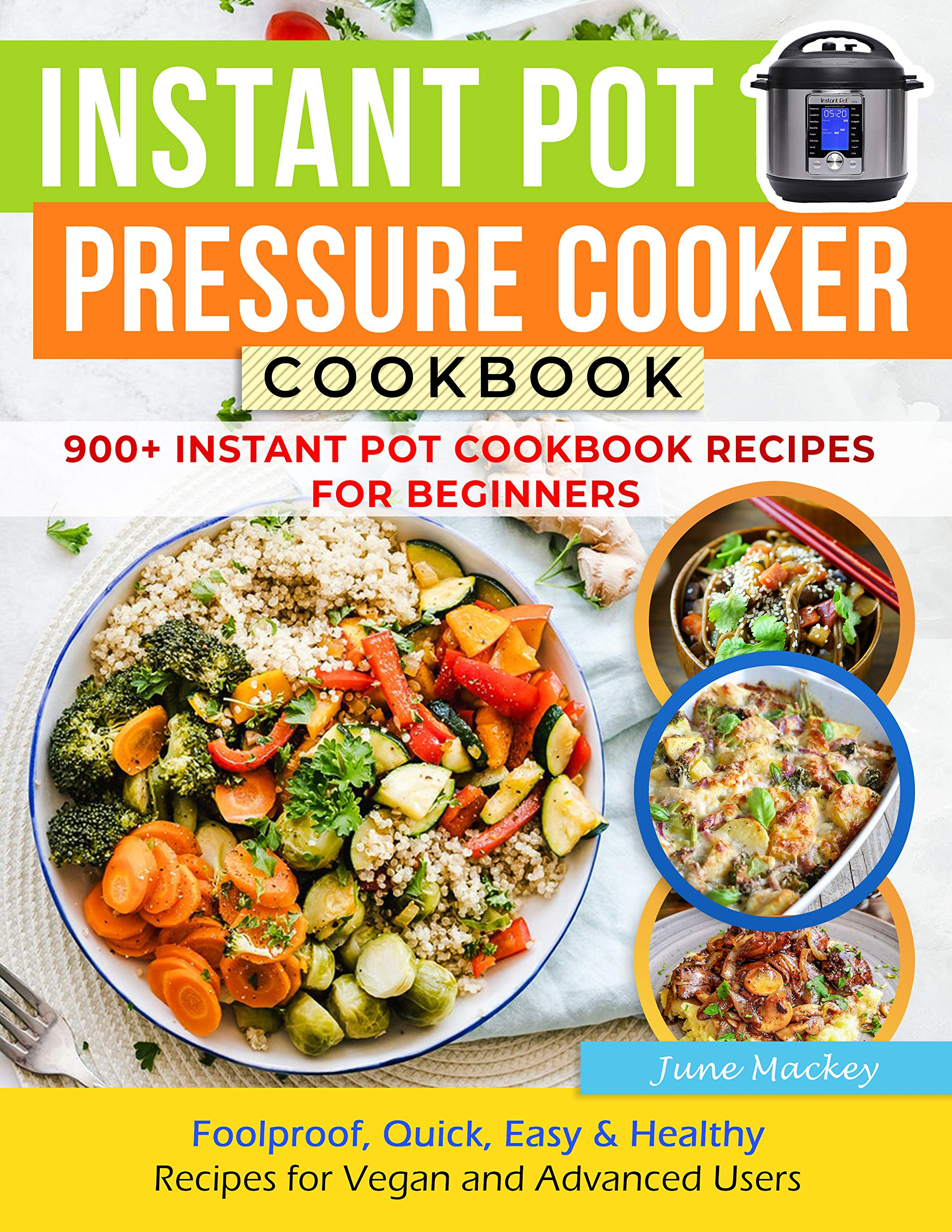 Instant Pot Pressure Cooker Cookbook: 900+ Instant Pot Cookbook Recipes for Beginners | Foolproof, Quick, Easy & Healthy Recipes for Vegan and Advanced Users