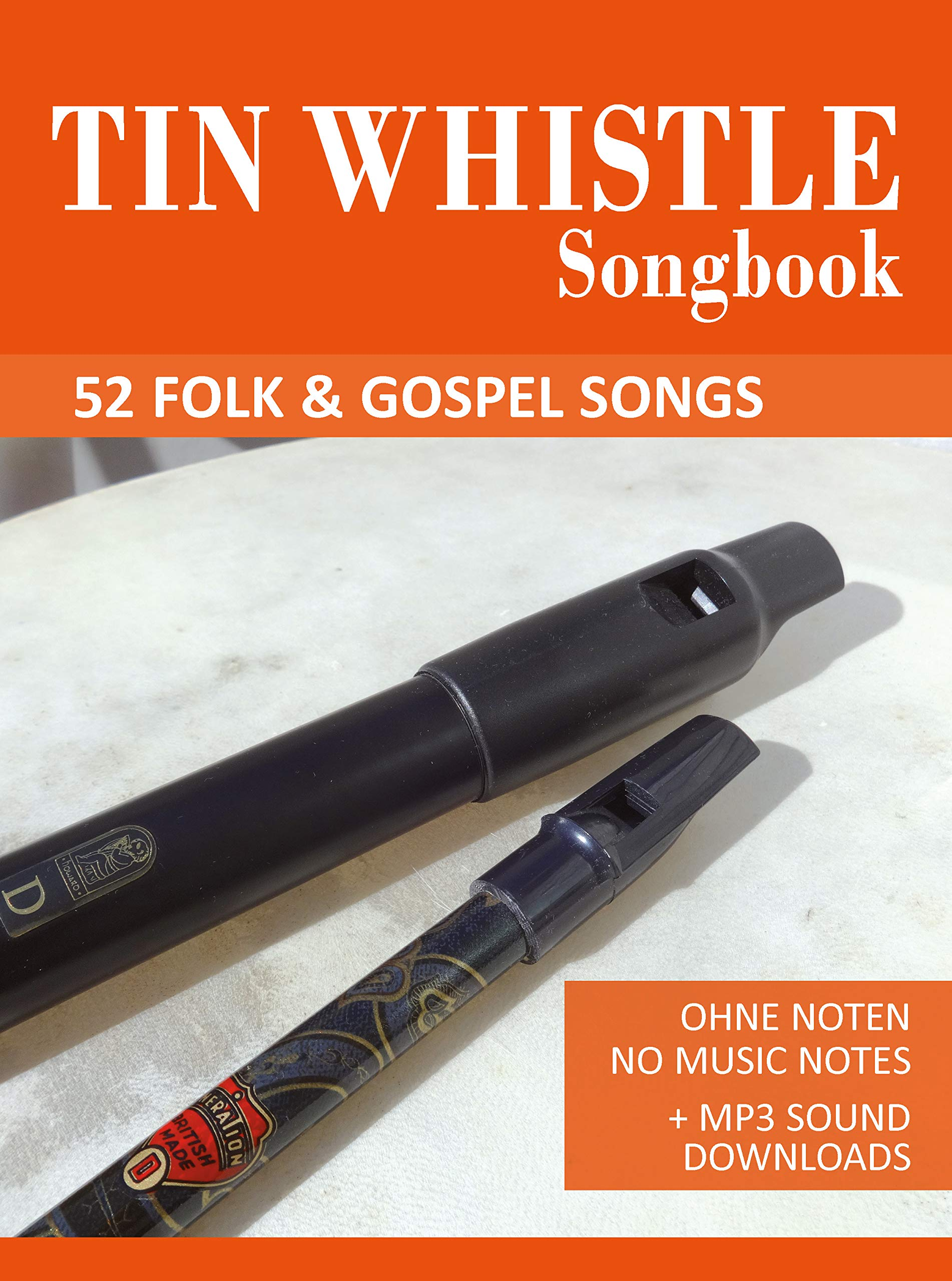 Tin Whistle Songbook - 52 Folk & Gospel Songs: Ohne Noten - No Music Notes + MP3 Sound Downloads (Tin Whistle Songbooks 1)