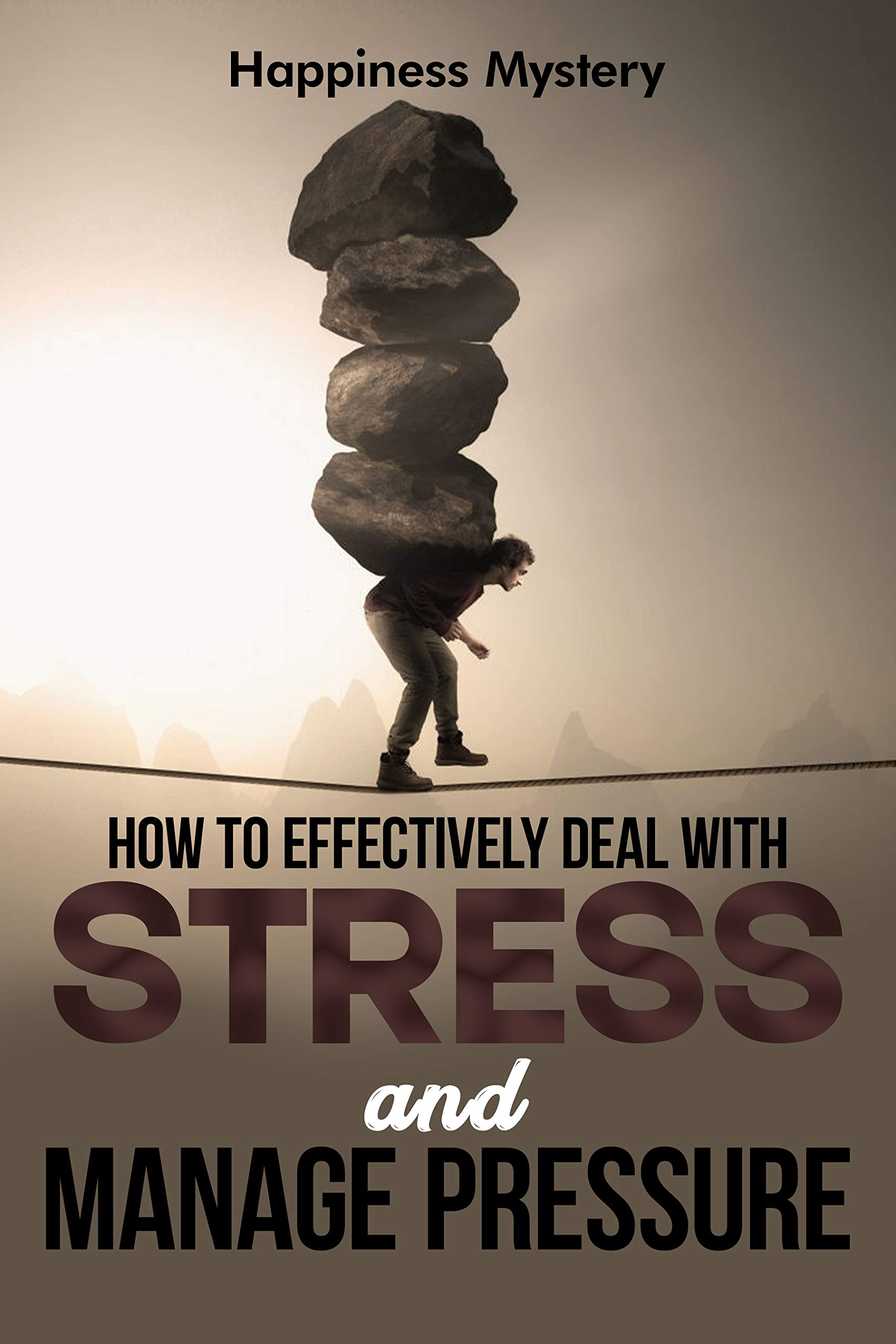 How To Effectively Deal With Stress, and Manage Pressure