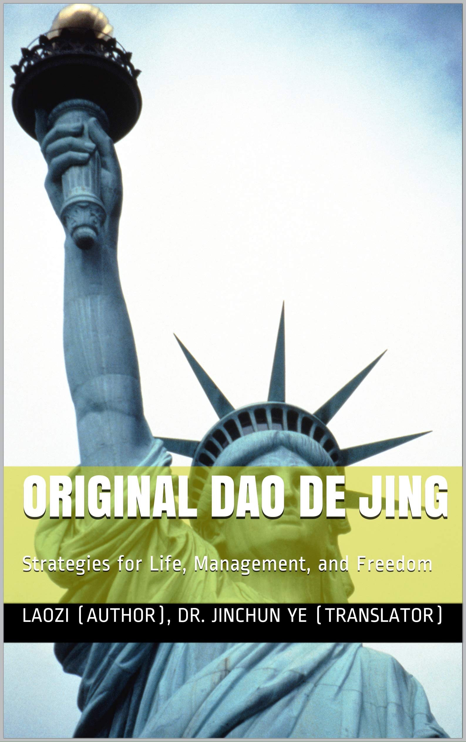 ORIGINAL DAO DE JING: Strategies for Life, Management, and Freedom