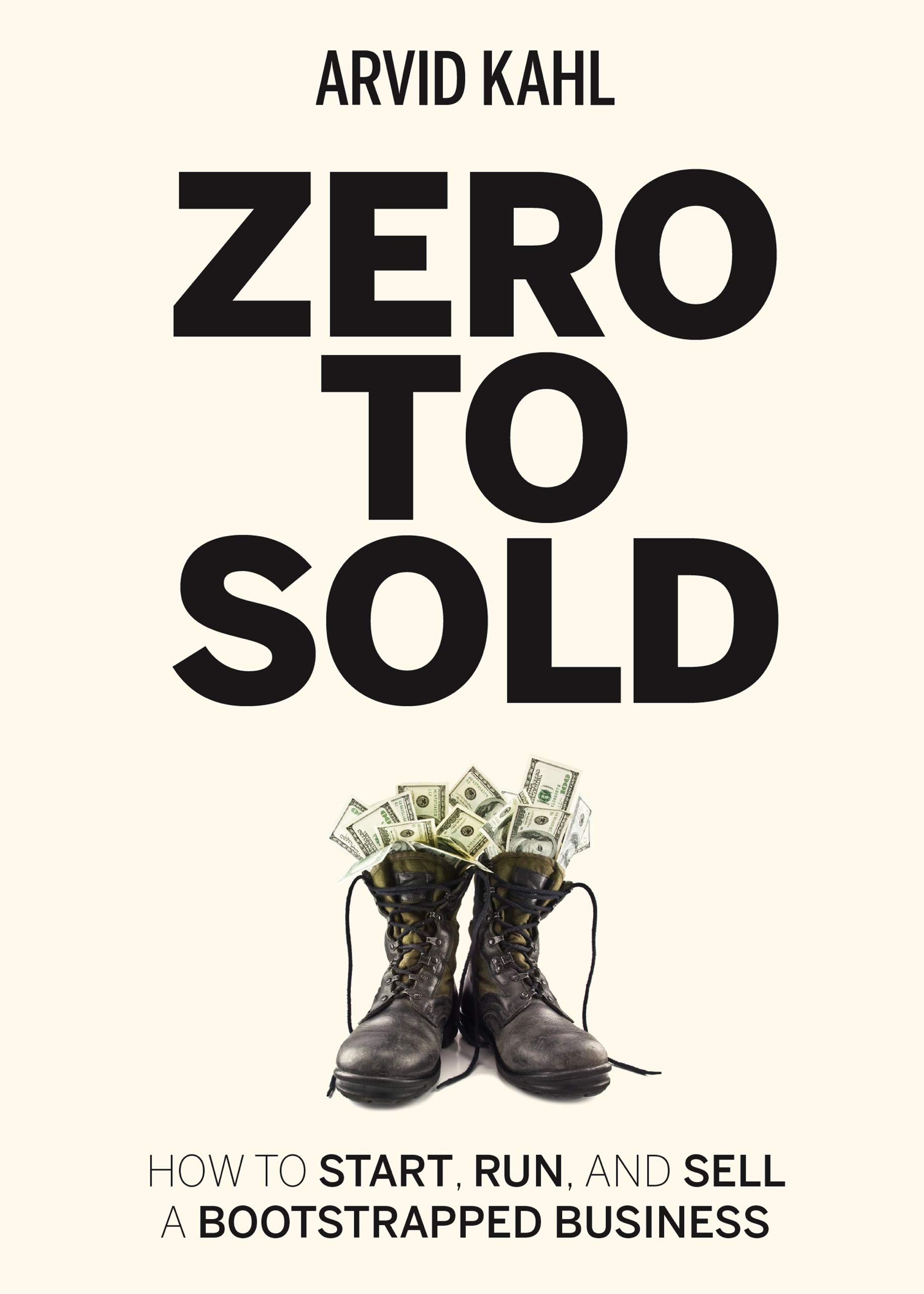 Zero to Sold: How to Start, Run, and Sell a Bootstrapped Business