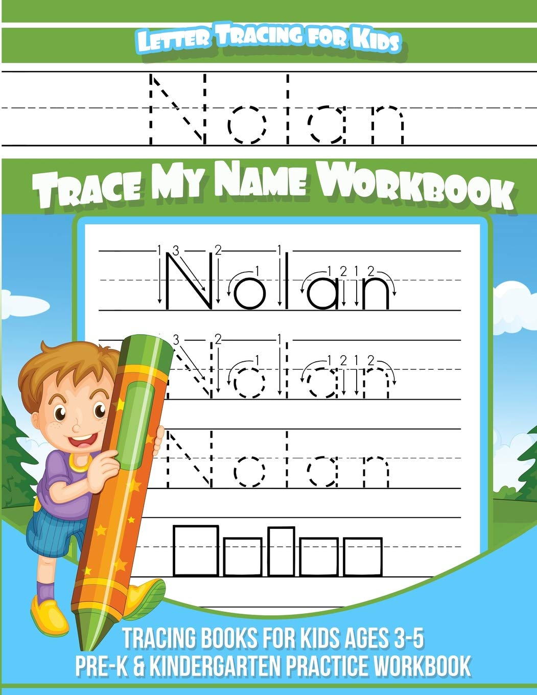 Nolan Letter Tracing for Kids Trace my Name Workbook: Tracing Books for Kids ages 3 - 5 Pre-K & Kindergarten Practice Workbook (Personalized Children's Trace Name Books) (Volume 1)
