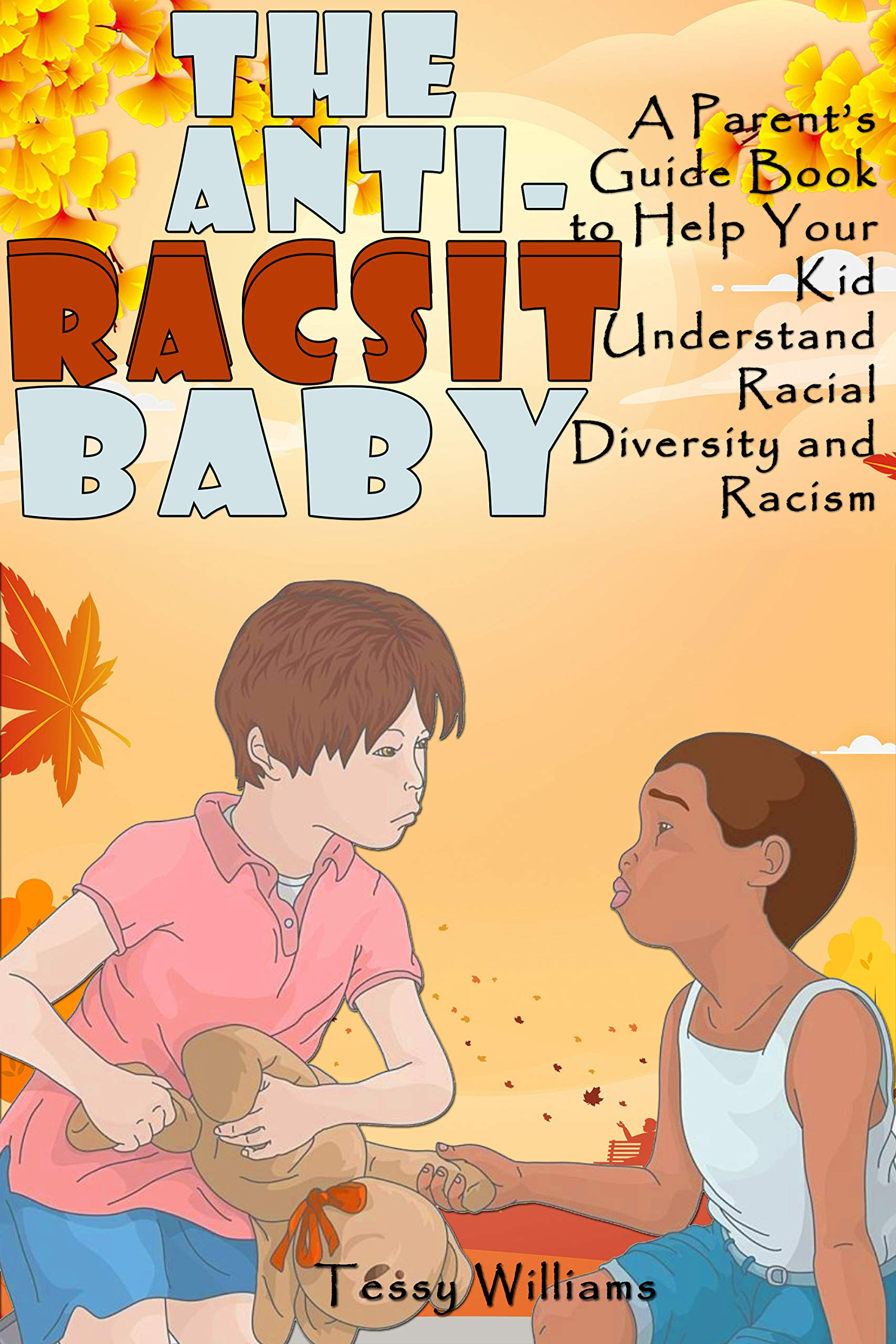 The AntiRacist Baby: A Parent's Guide Book to Help Your Kid Understand Racial Diversity and Racism