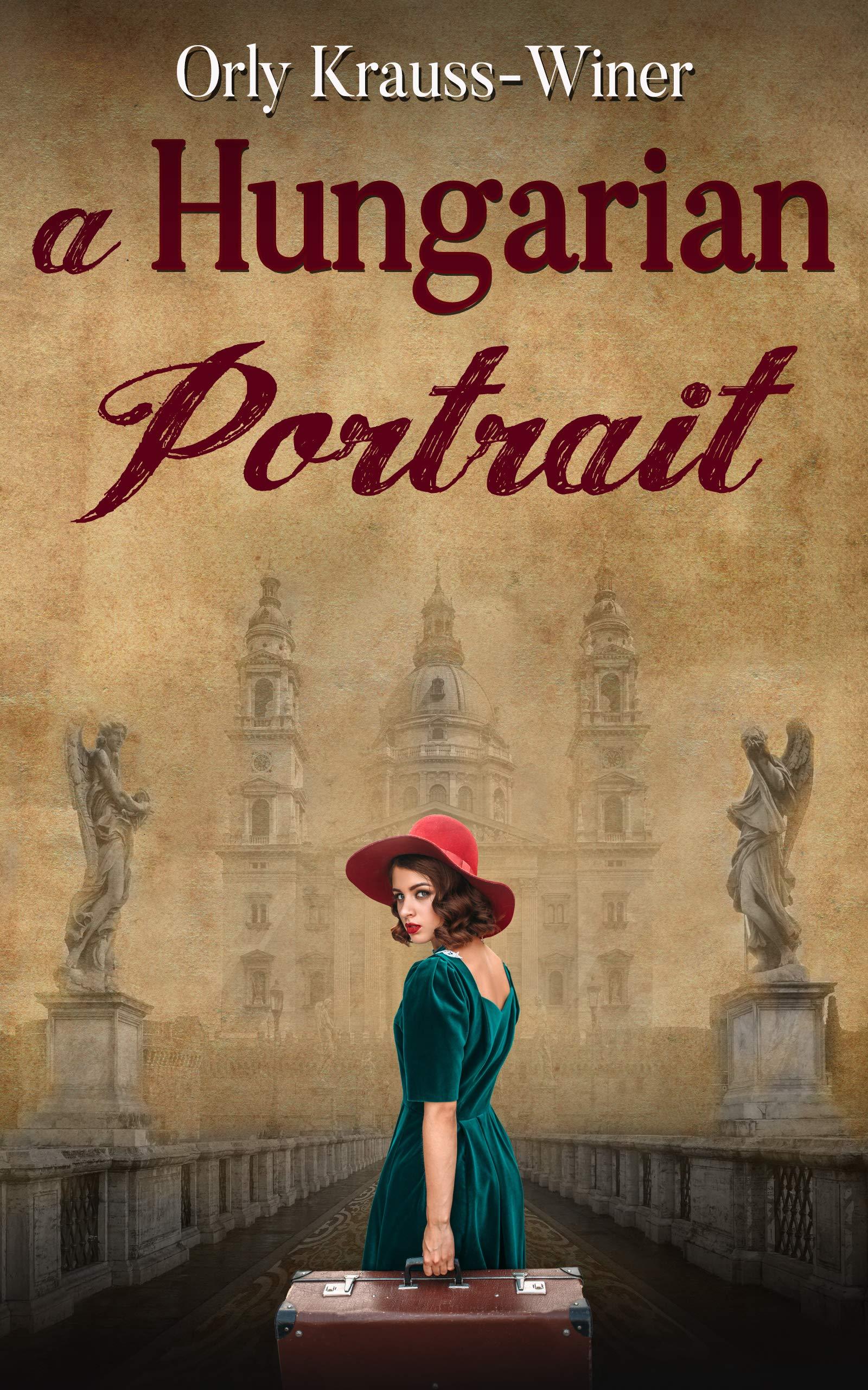A Hungarian Portrait: A WW2 Historical Novel, Based on a True Story of a Jewish Holocaust Survivor (World War II Brave Women Fiction Book 1)