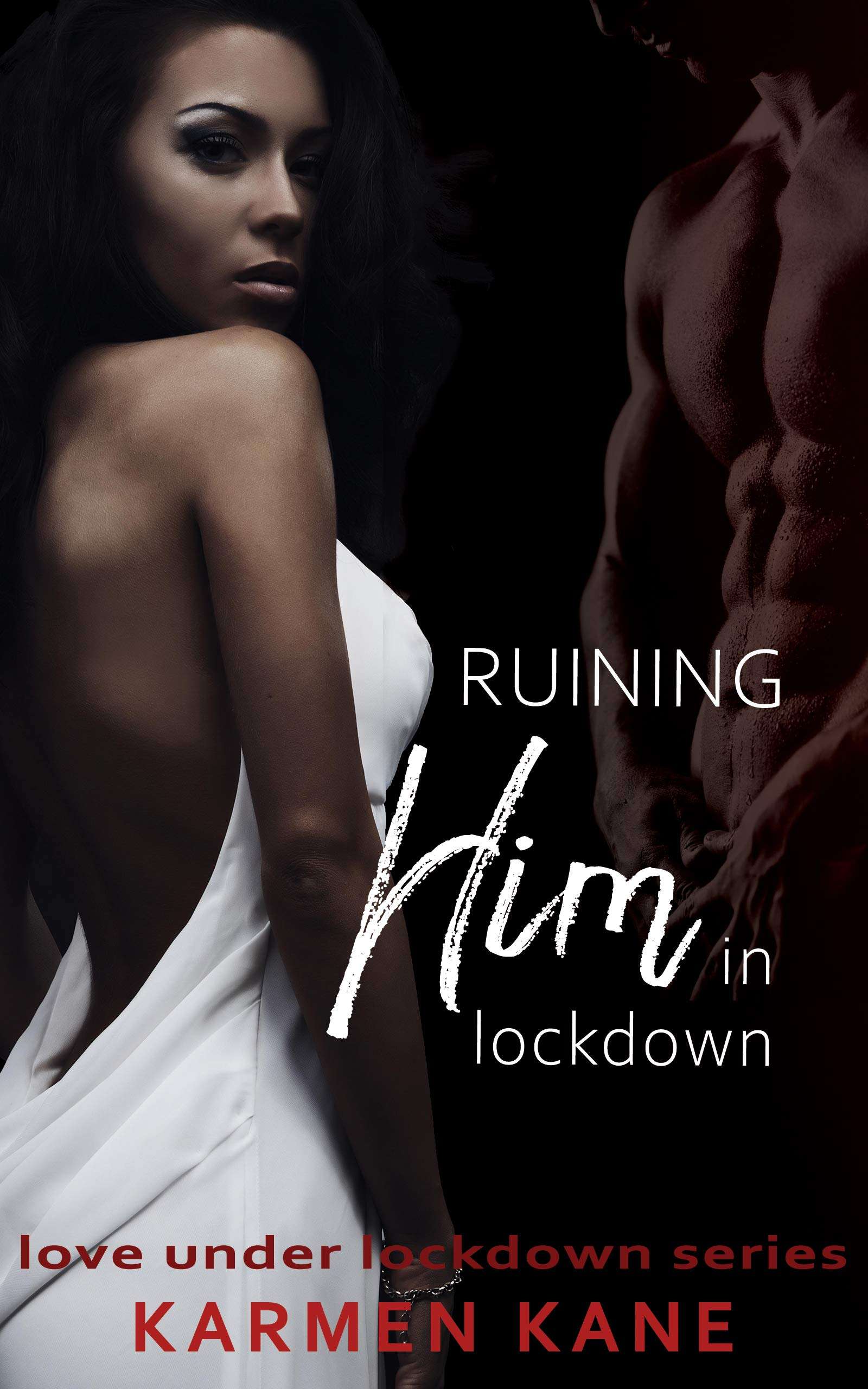 Ruining Him In Lockdown: A Second Chance, Enemies to Lovers Romance (Love Under Lockdown Book 13)