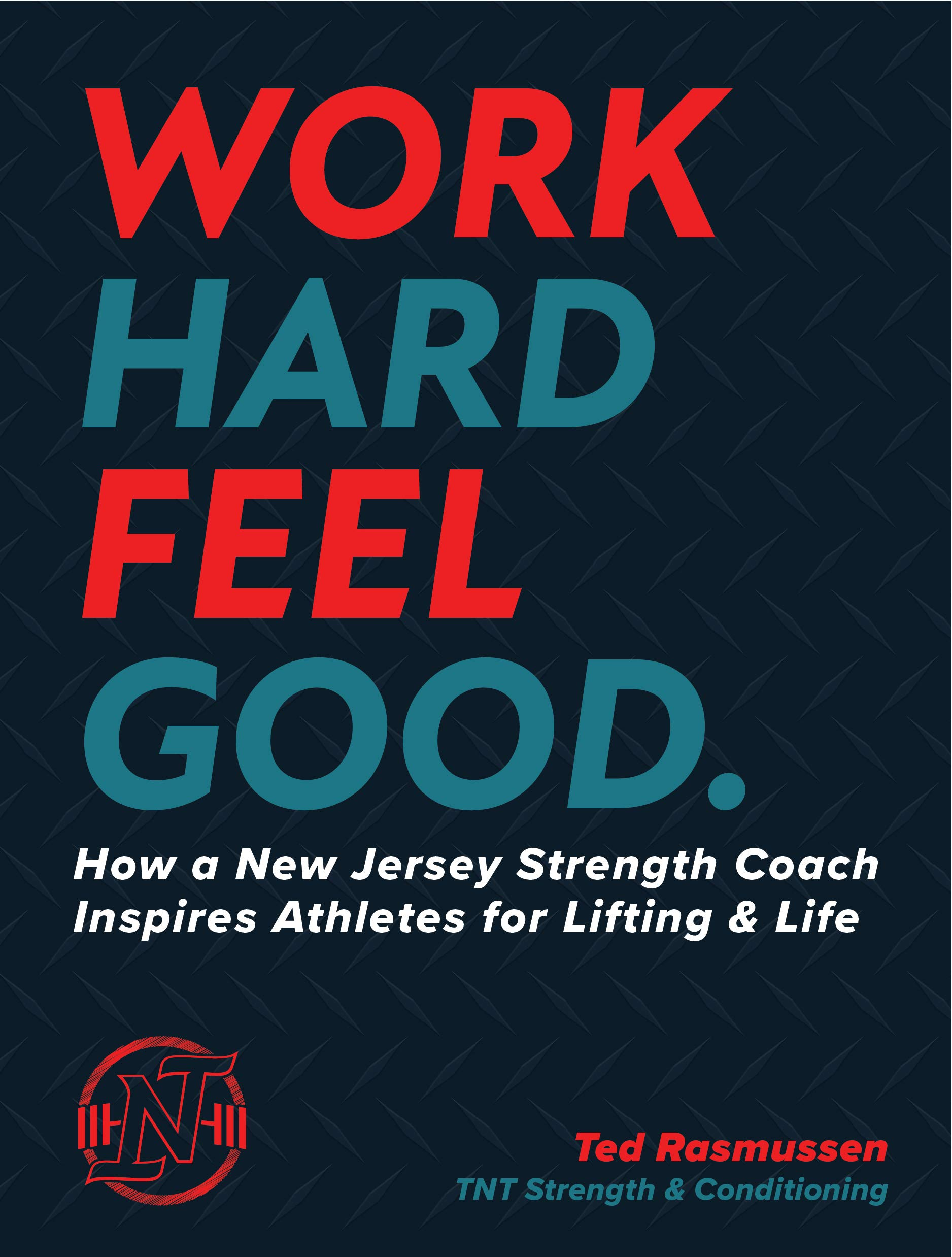 Work Hard Feel Good: How a New Jersey Strength Coach Inspires Athletes for Lifting & Life