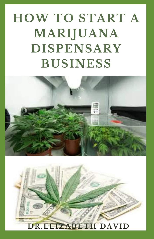 HOW TO START A MARIJUANA DISPENSARY BUSINESS: How To Setup A Marijuana Dispensary Business and Making Maximum Profit