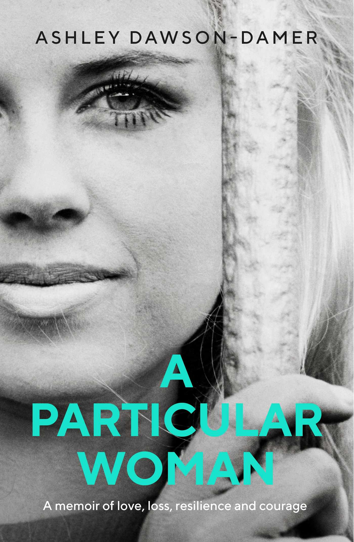 A Particular Woman: A memoir of Love, Loss, Resilience and Courage