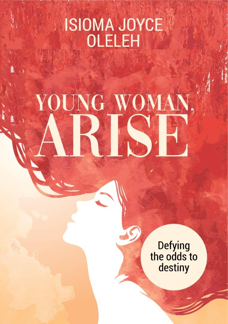 Young Woman, Arise: Defying the odds to destiny