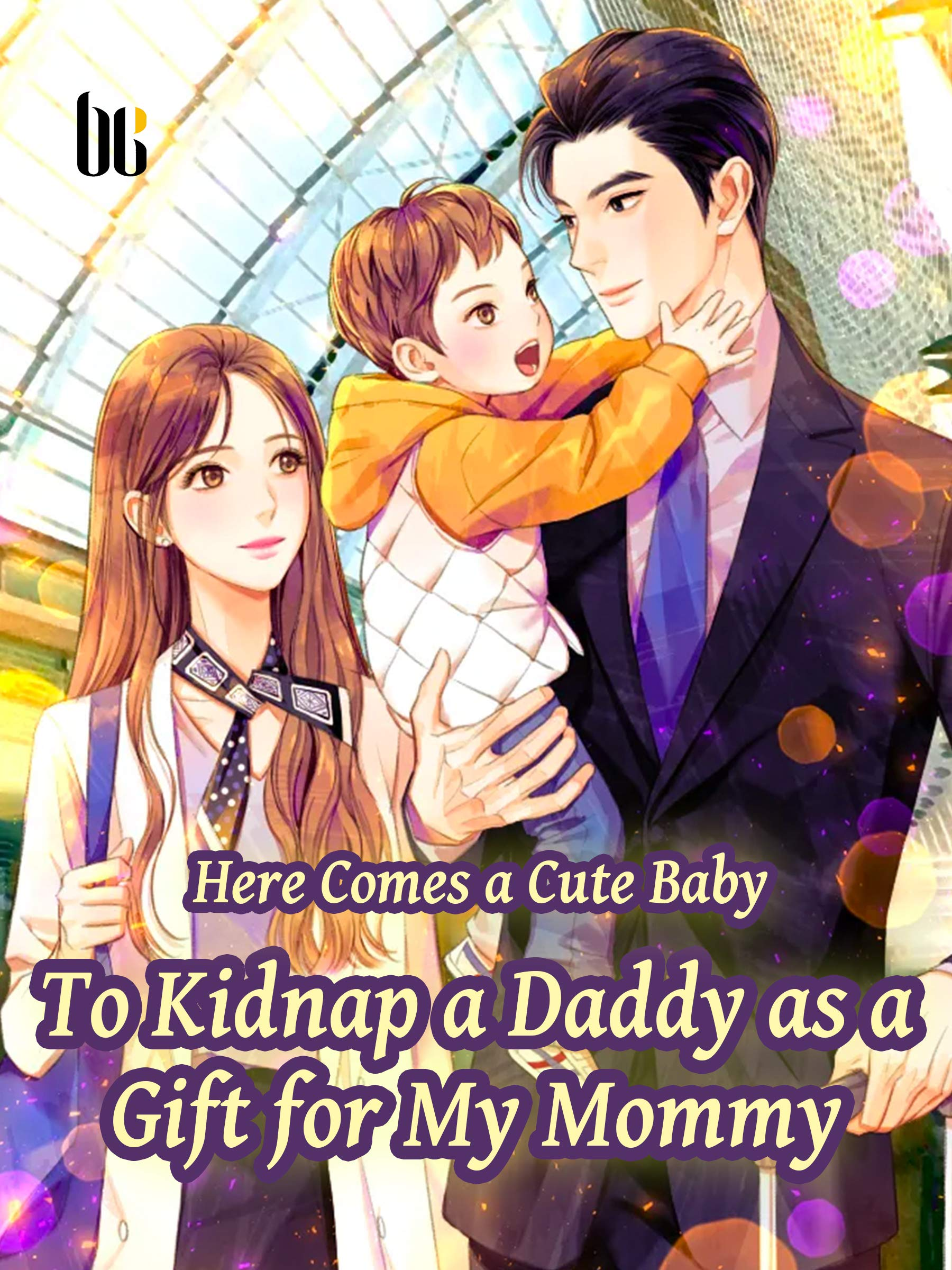 Here Comes a Cute Baby—To Kidnap a Daddy as a Gift for My Mommy: Volume 5