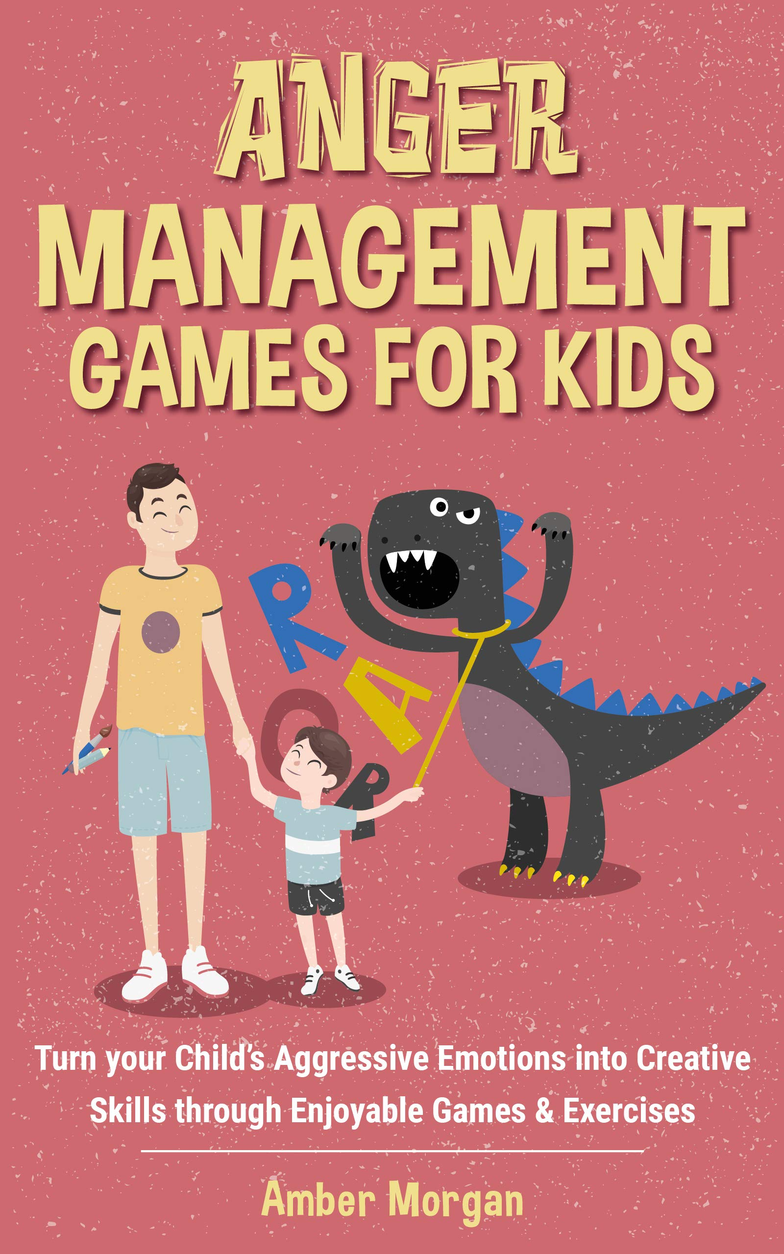 Anger Management Games For Kids: Turn your Child's Aggressive Emotions into Creative Skills through Enjoyable Games & Exercises
