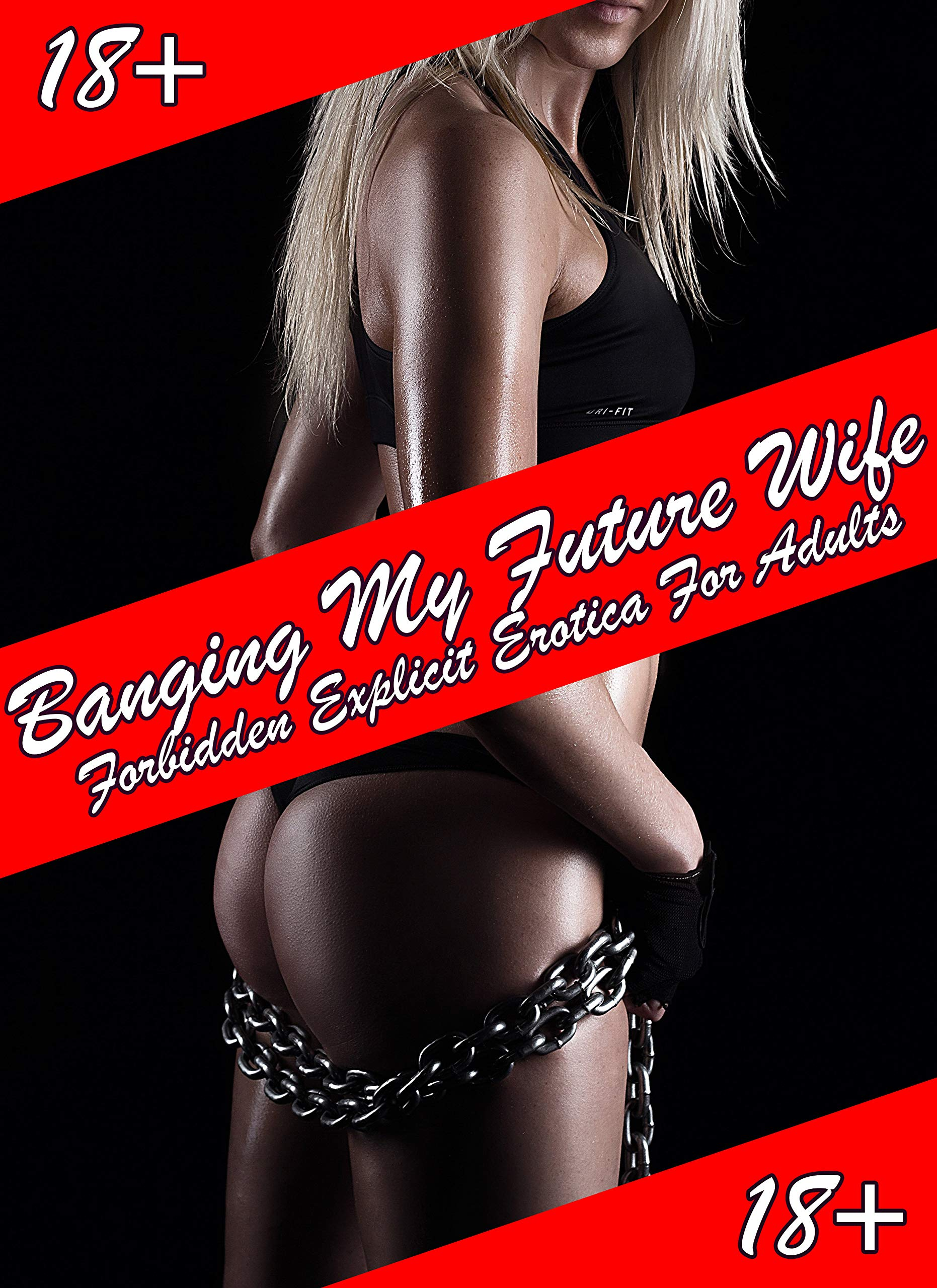 Banging My Future Wife. Forbidden Explicit Erotica For Adults 18+: Bisexual Goup Sex Story