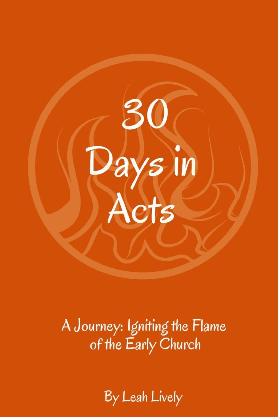 30 Days in Acts: A Journey: Igniting the Flame of the Early Church