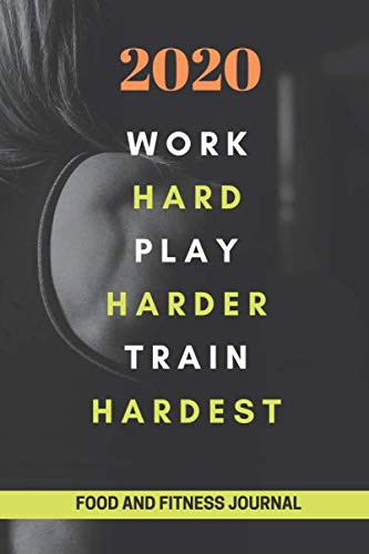 2020 work hard play harder train hardest food & fitness journal: Food Journal Gift for Women Fitness Planner Funny Swearing Meal Planner + Exercise Journal for Weight Loss & Diet Plans Undated Gym.
