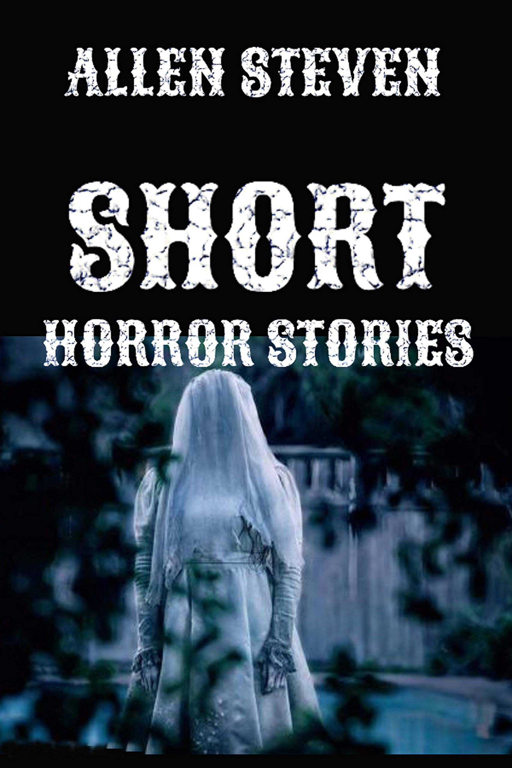 SHORT HORROR STORIES BOOK : 25 Short Horror Stories That Will Scare The Pants Off You In No Time