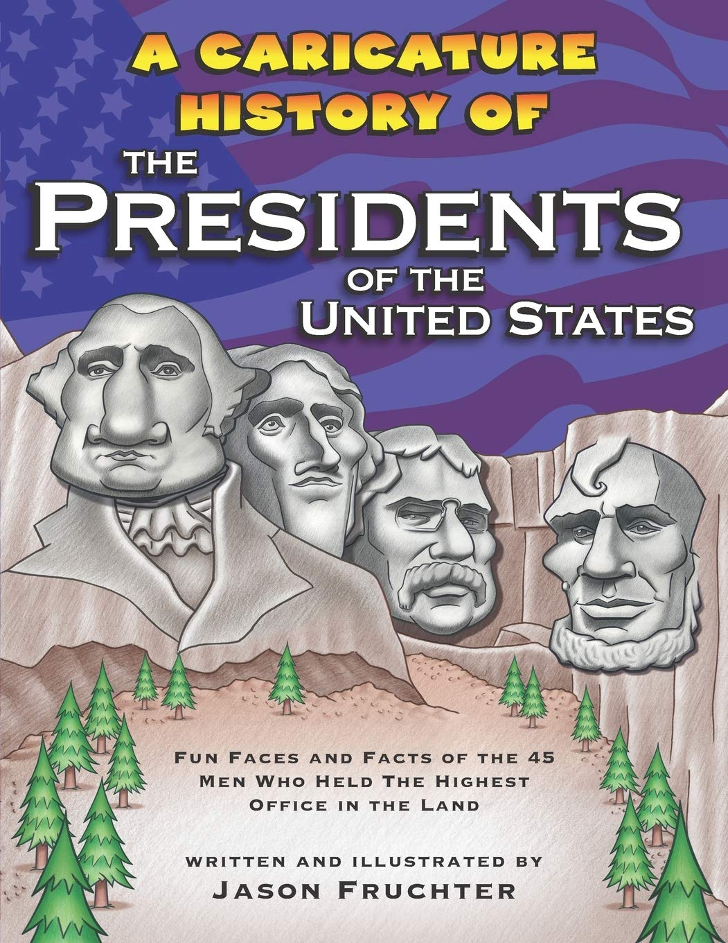 A Caricature History of the Presidents of the United States: Fun Faces and Facts of the 45 Men Who Held the Highest Office in the Land