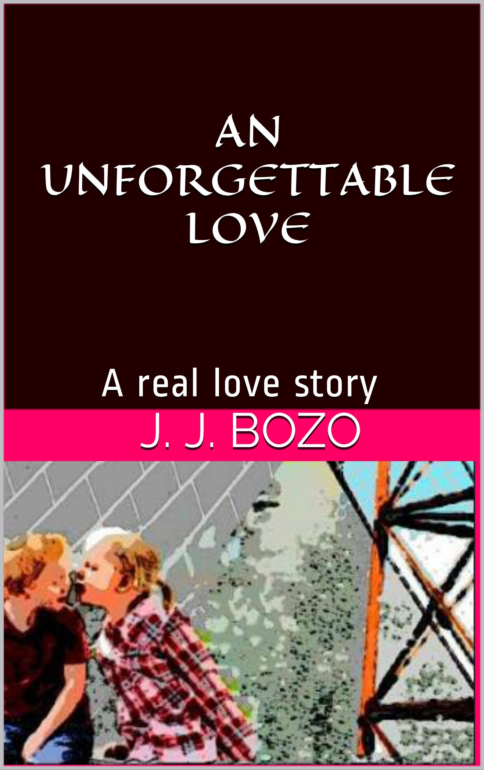 AN UNFORGETTABLE LOVE : A real love story