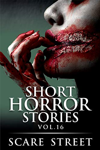 Short Horror Stories Vol. 16: Scary Ghosts, Monsters, Demons, and Hauntings