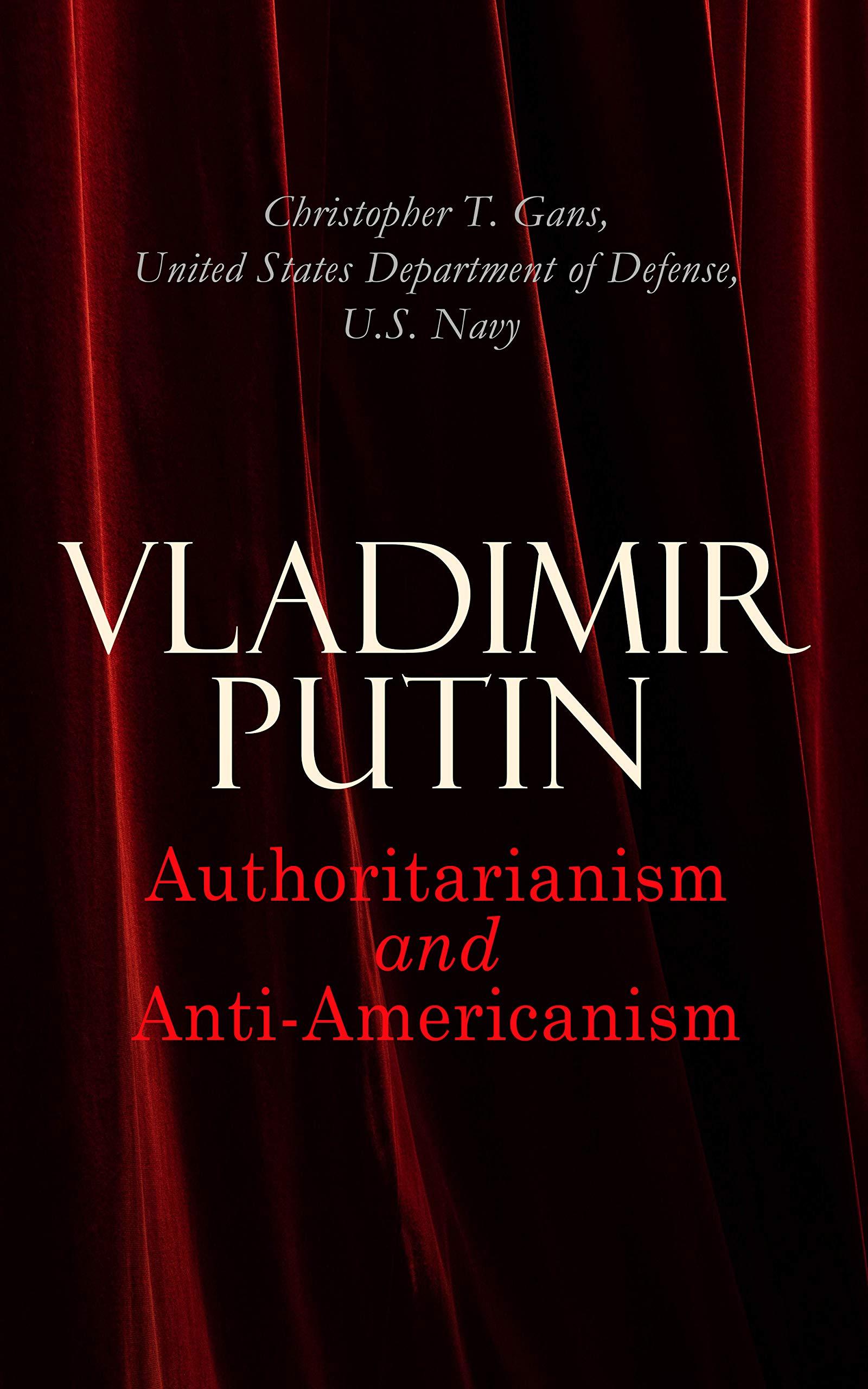 Vladimir Putin: Authoritarianism and Anti-Americanism