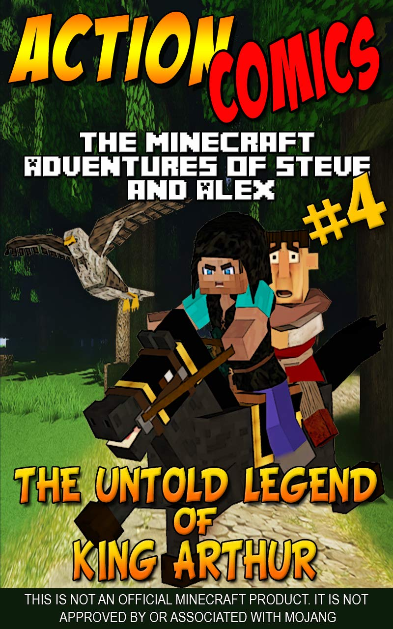 Action Comics: The Minecraft Adventures of Steve and Alex: The Untold Legend of King Arthur – Part 4 (Minecraft Steve and Alex Adventures Book 52)