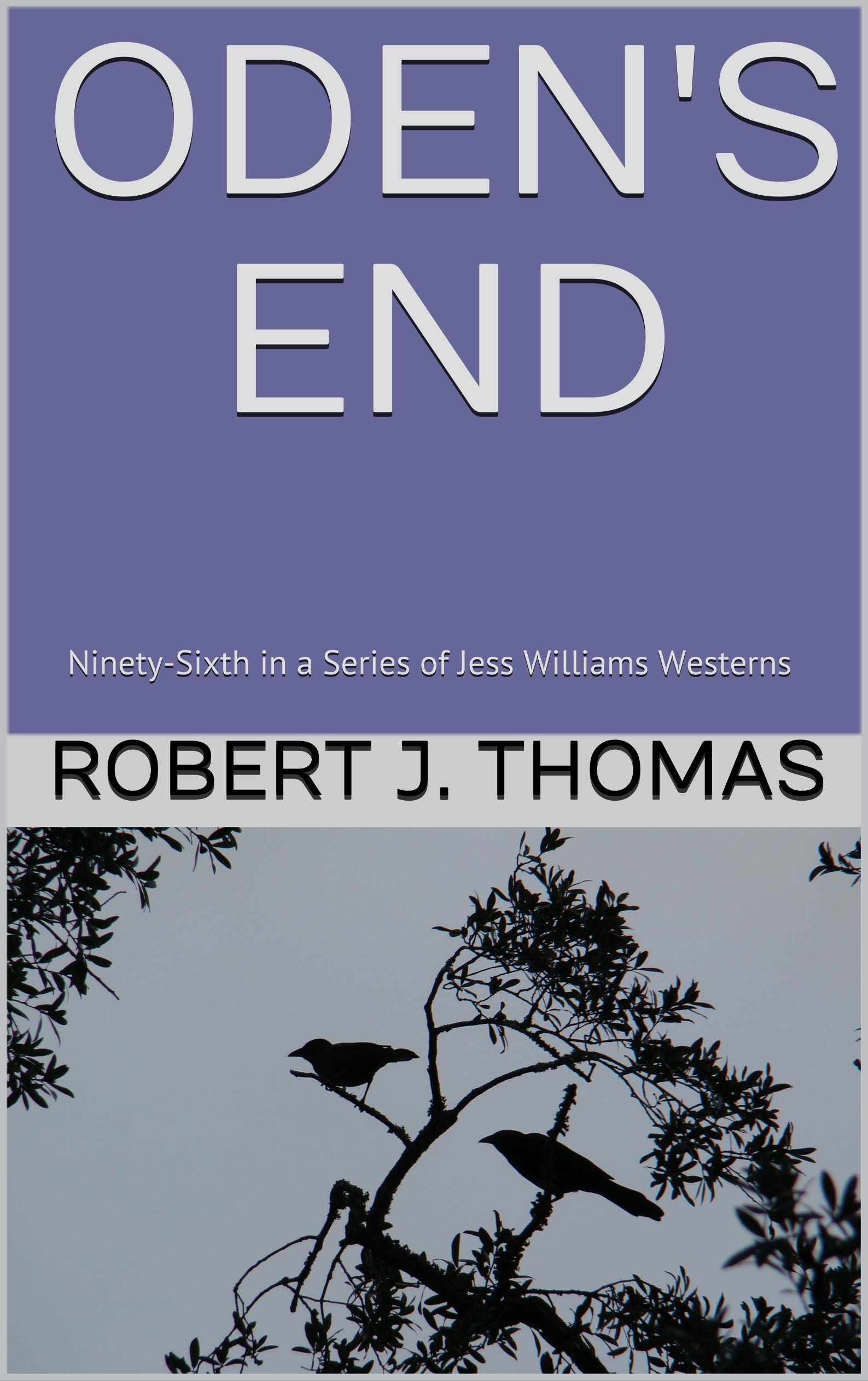 ODEN'S END: Ninety-Sixth in a Series of Jess Williams Westerns (A Jess Williams Western Book 96)