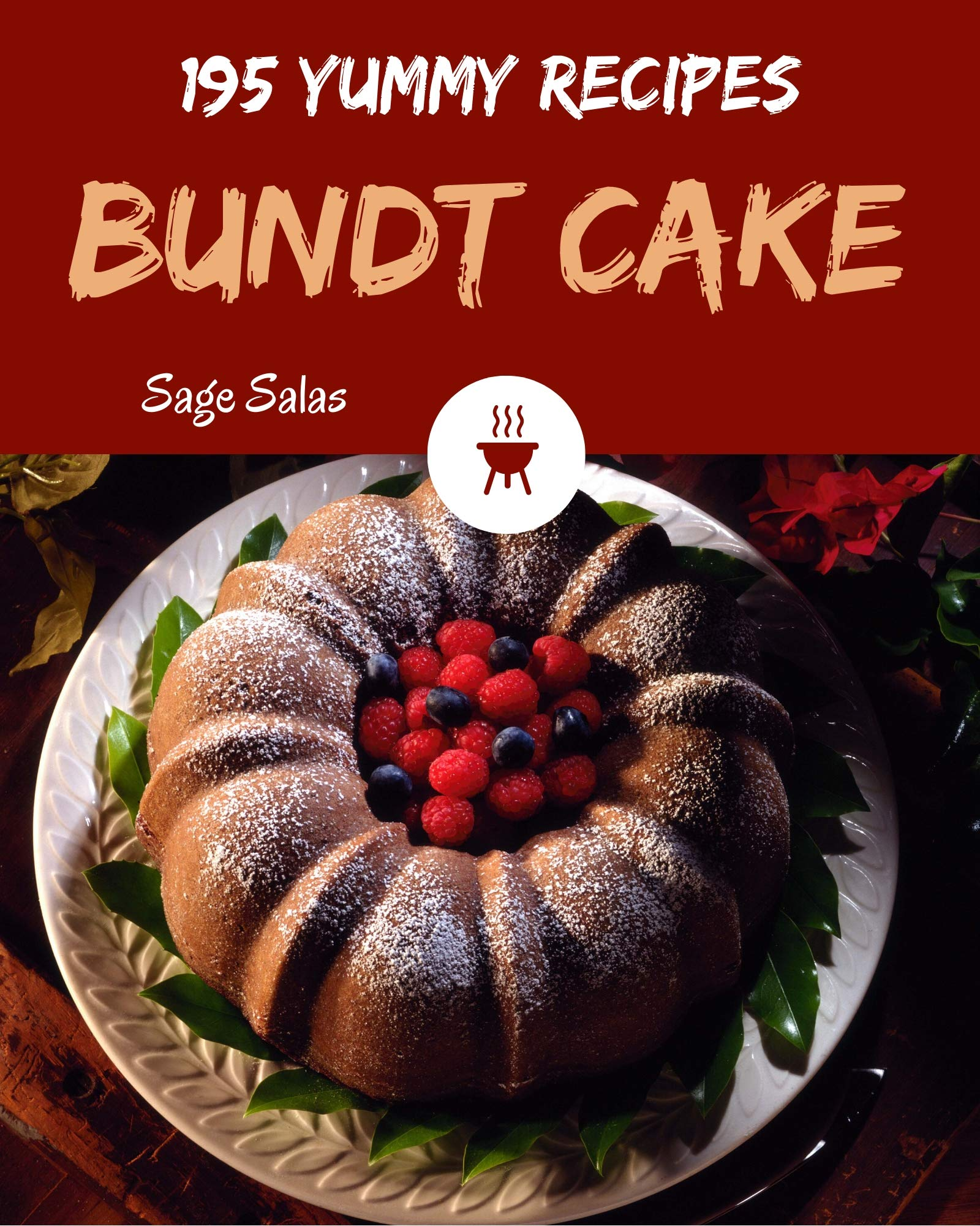 195 Yummy Bundt Cake Recipes: Let's Get Started with The Best Yummy Bundt Cake Cookbook!