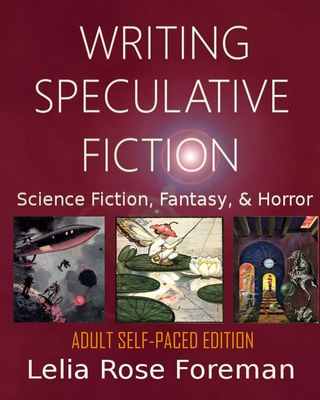 Writing Speculative Fiction: Science Fiction, Fantasy, and Horror: Self-Paced Adult Edition