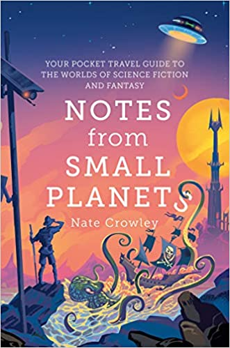 Notes From Small Planets: Your Pocket Travel Guide to the Worlds of Science Fiction and Fantasy