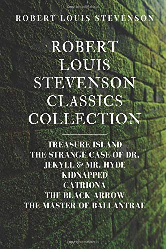 Robert Louis Stevenson Classics Collection: Treasure Island, The Strange Case of Dr. Jekyll & Mr. Hyde, Kidnapped, Catriona, The Black Arrow, The Master of Ballantrae